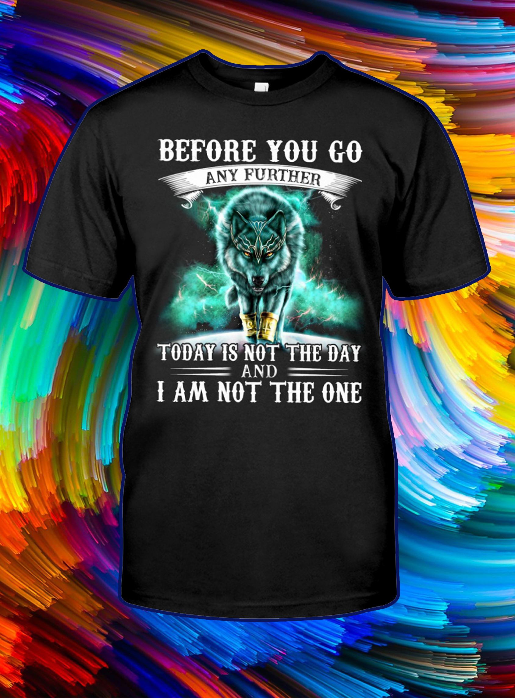 Wolf before you go any further today is not the day shirt