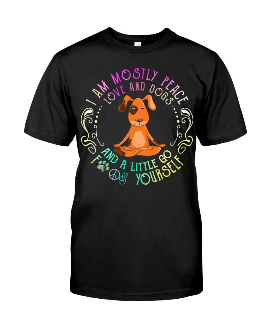 Yoga I am mostly peace love and dogs and a little go fuck yourself shirt