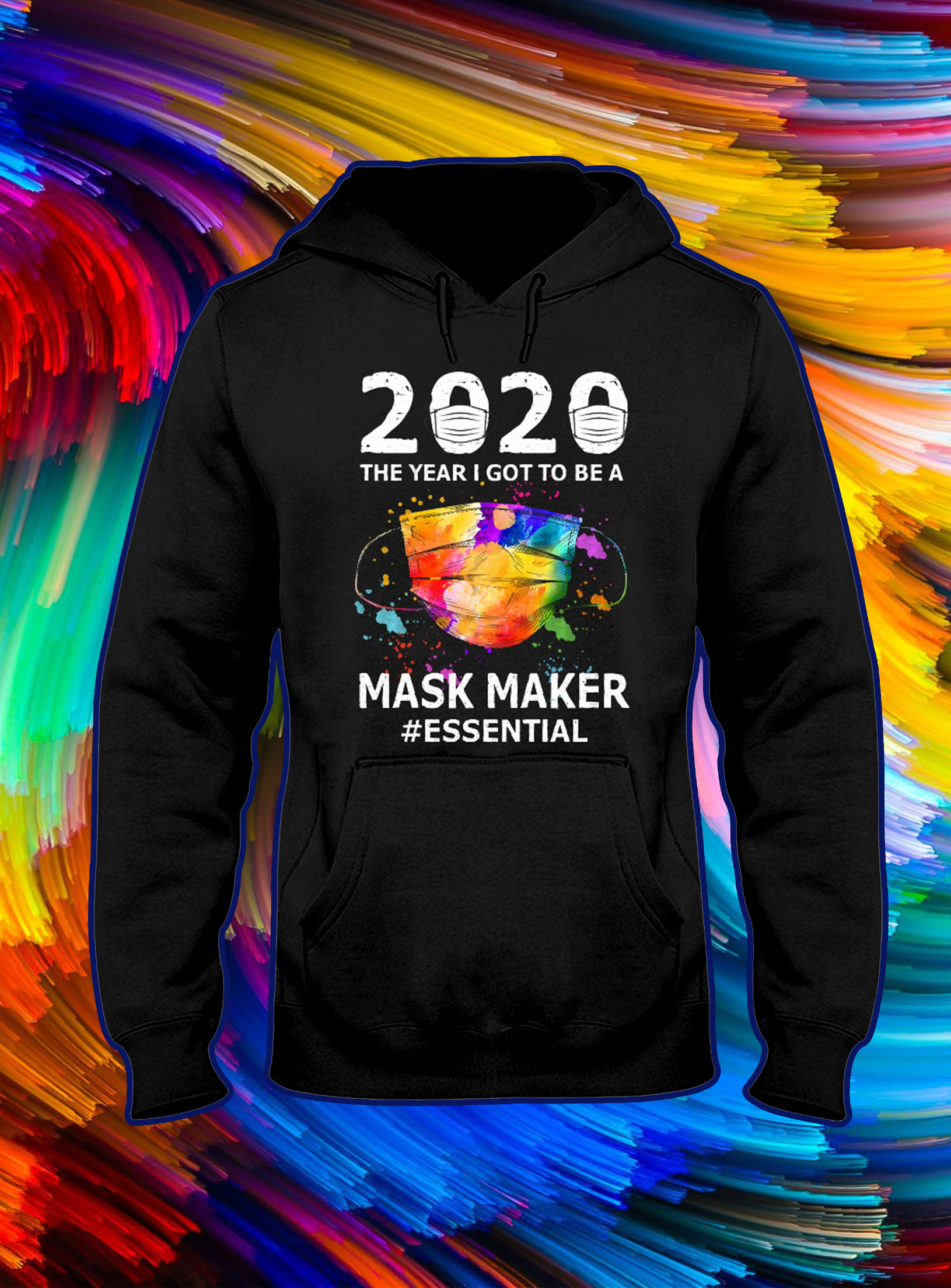 2020 the year i got to be a mask maker essential hoodie