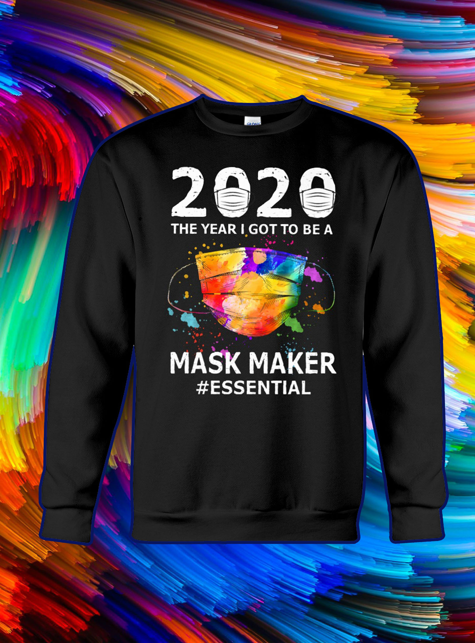 2020 the year i got to be a mask maker essential sweatshirt