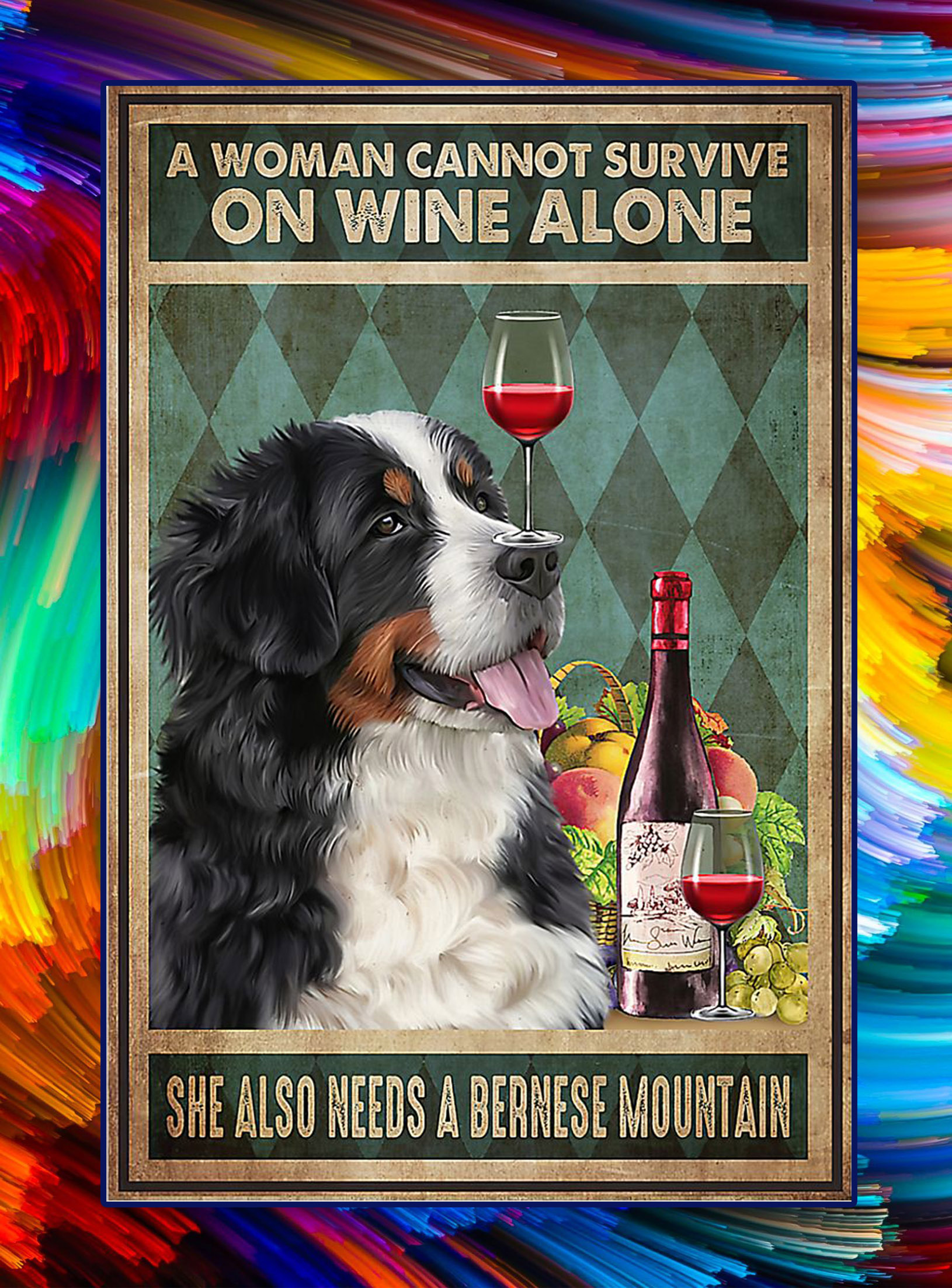 A woman cannot survive on wine alone she also needs a bernese mountain poster - A4