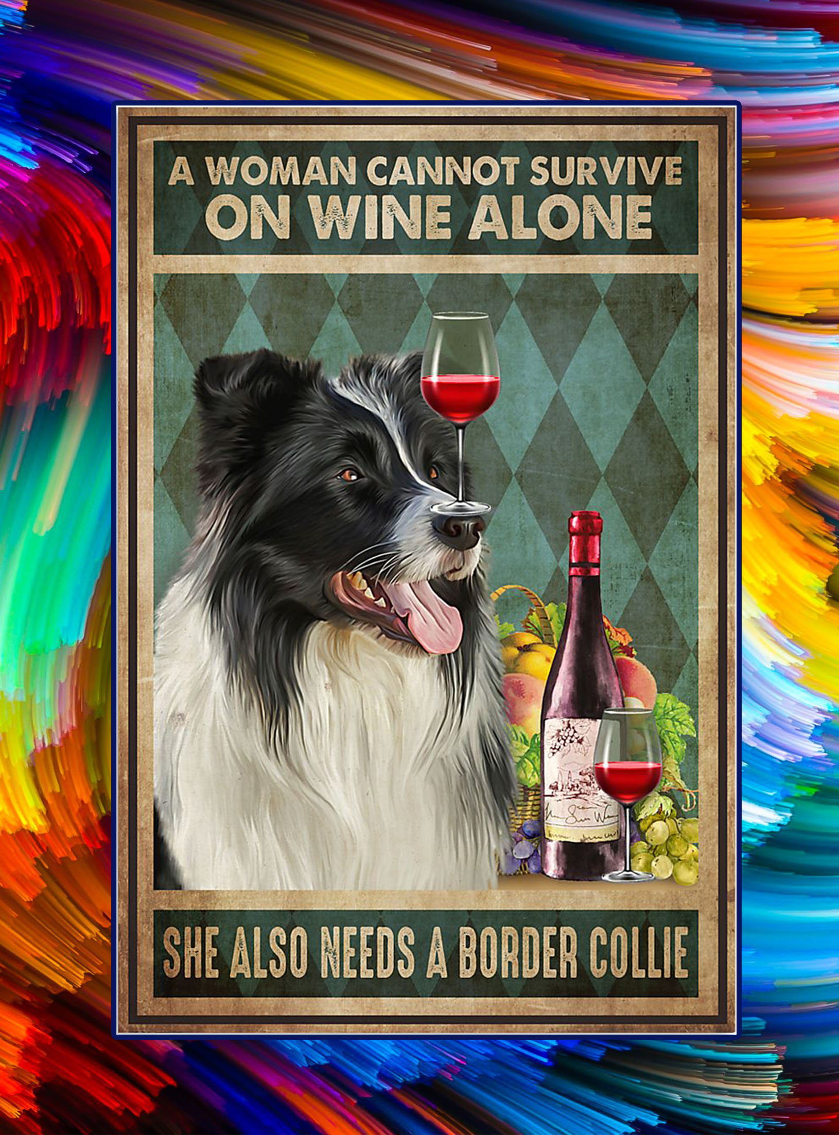 A woman cannot survive on wine alone she also needs a border collie poster - A3