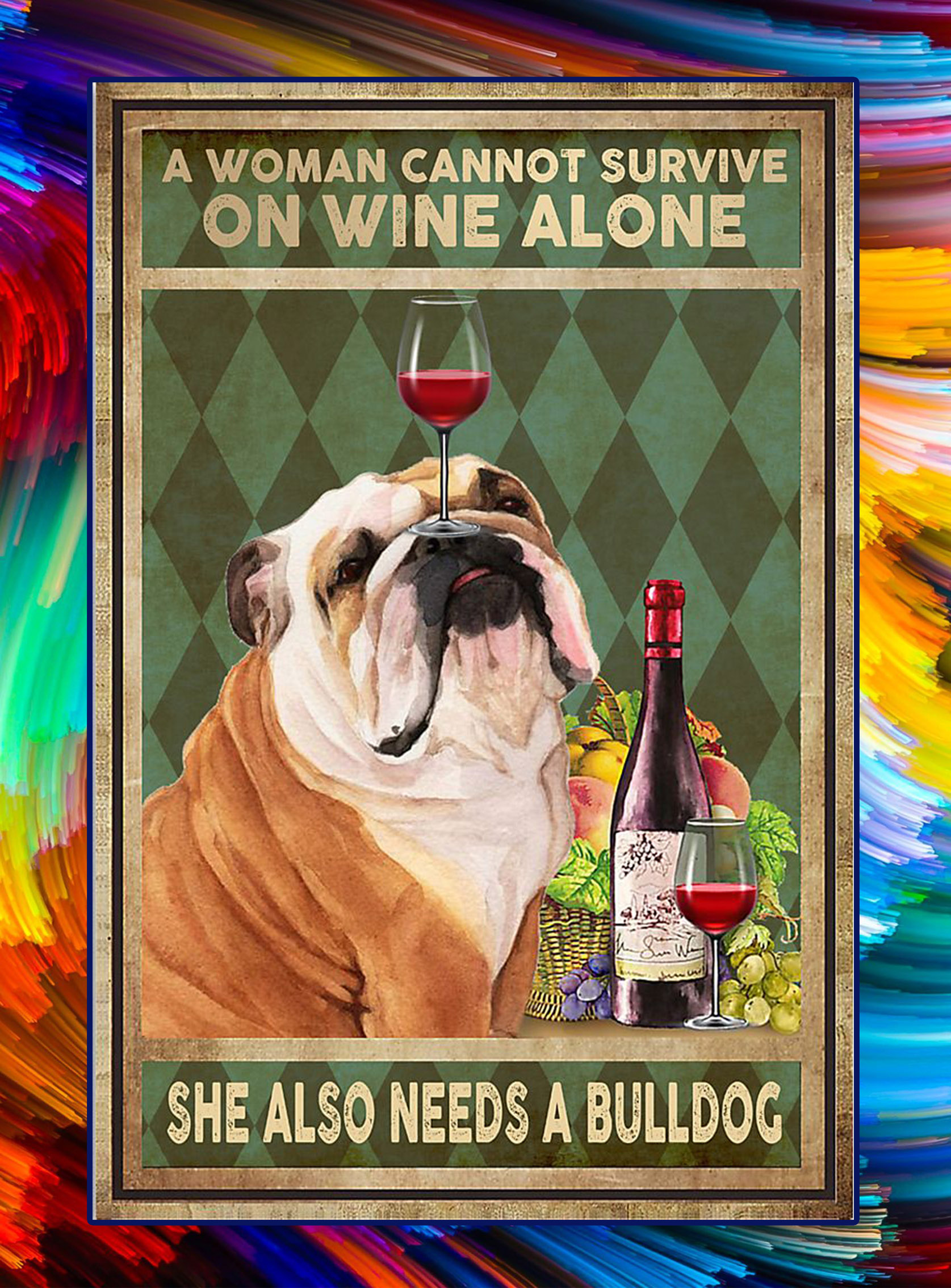 A woman cannot survive on wine alone she also needs a bulldog poster - A3