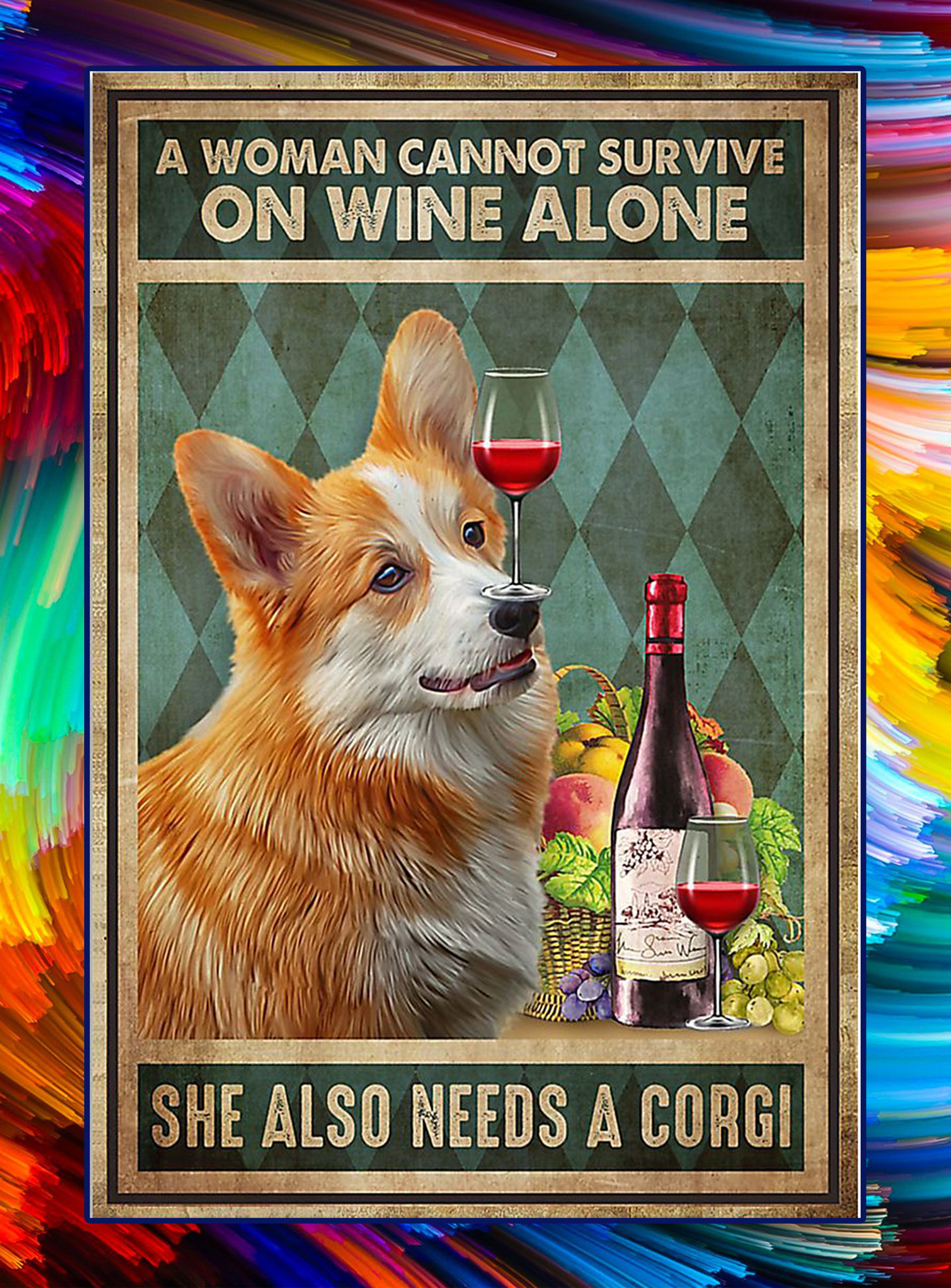 A woman cannot survive on wine alone she also needs a corgi poster - A1