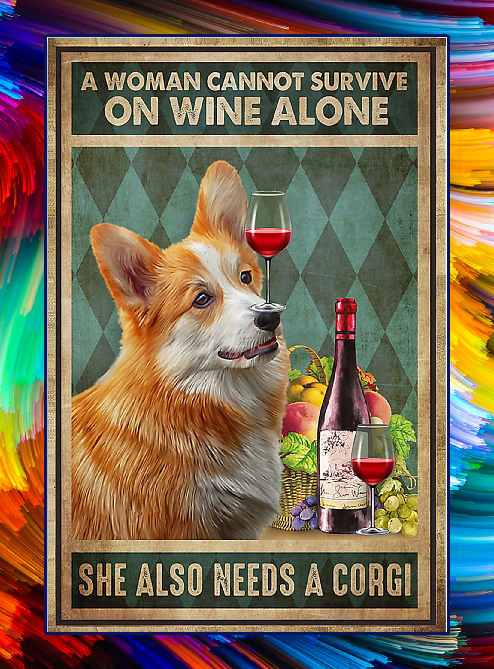 A woman cannot survive on wine alone she also needs a corgi poster - A3