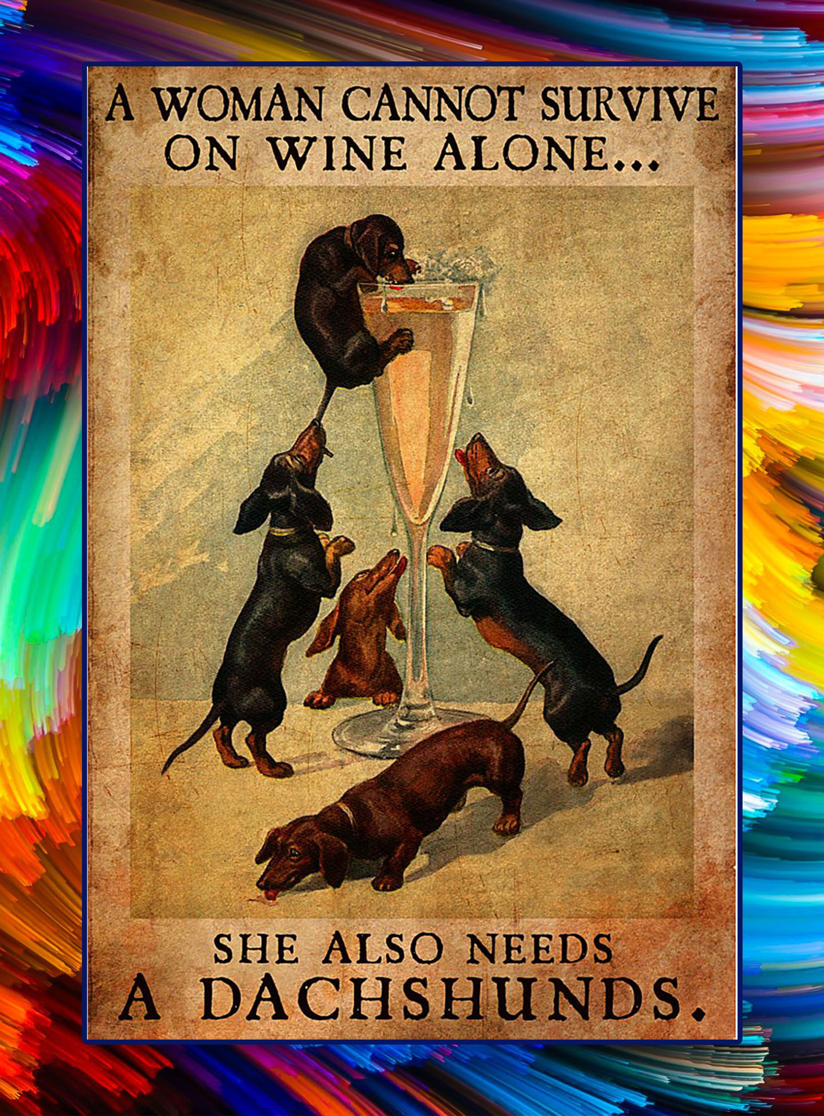 A woman cannot survive on wine alone she also needs a dachshunds poster - A2
