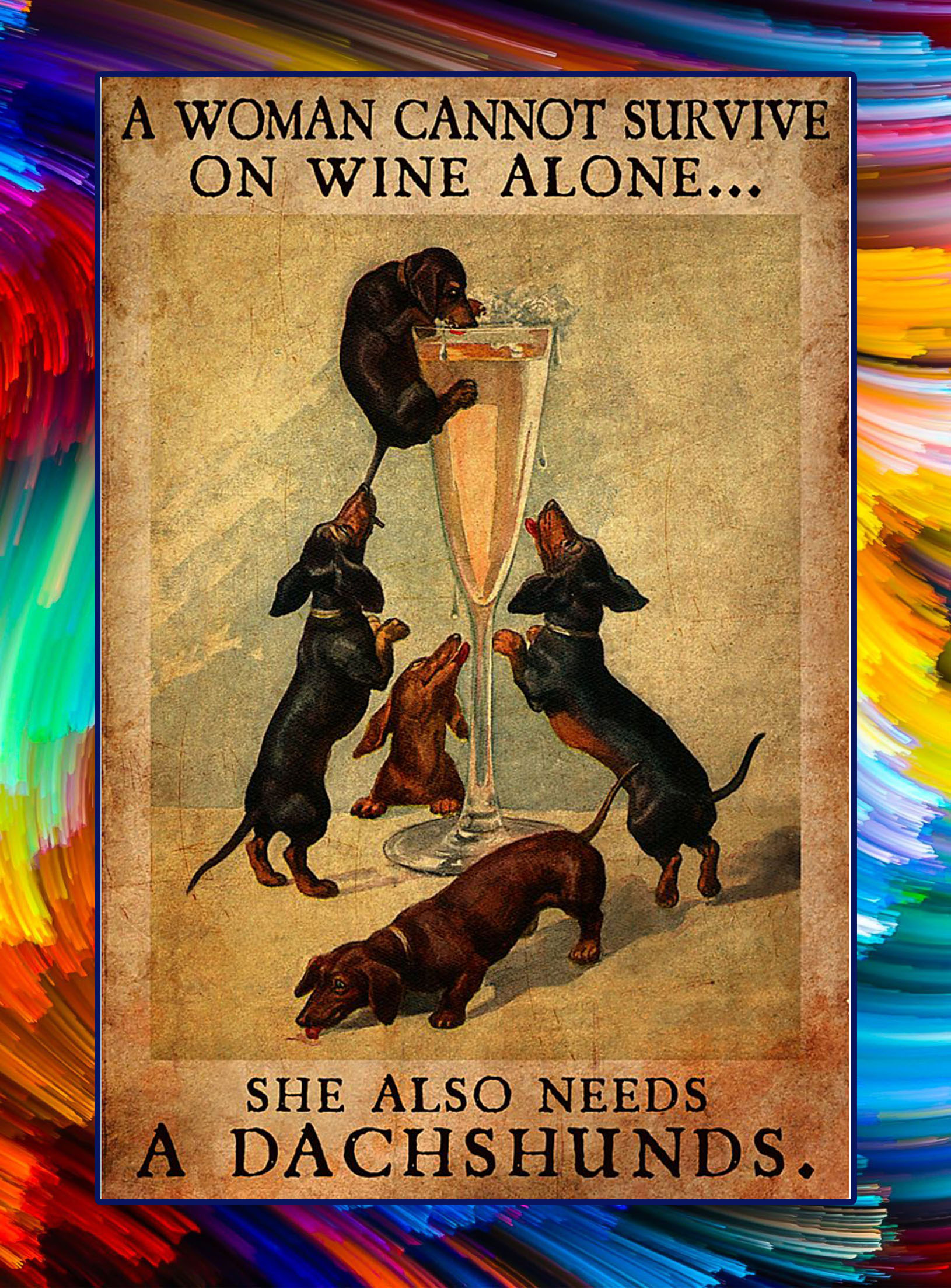 A woman cannot survive on wine alone she also needs a dachshunds poster - A3