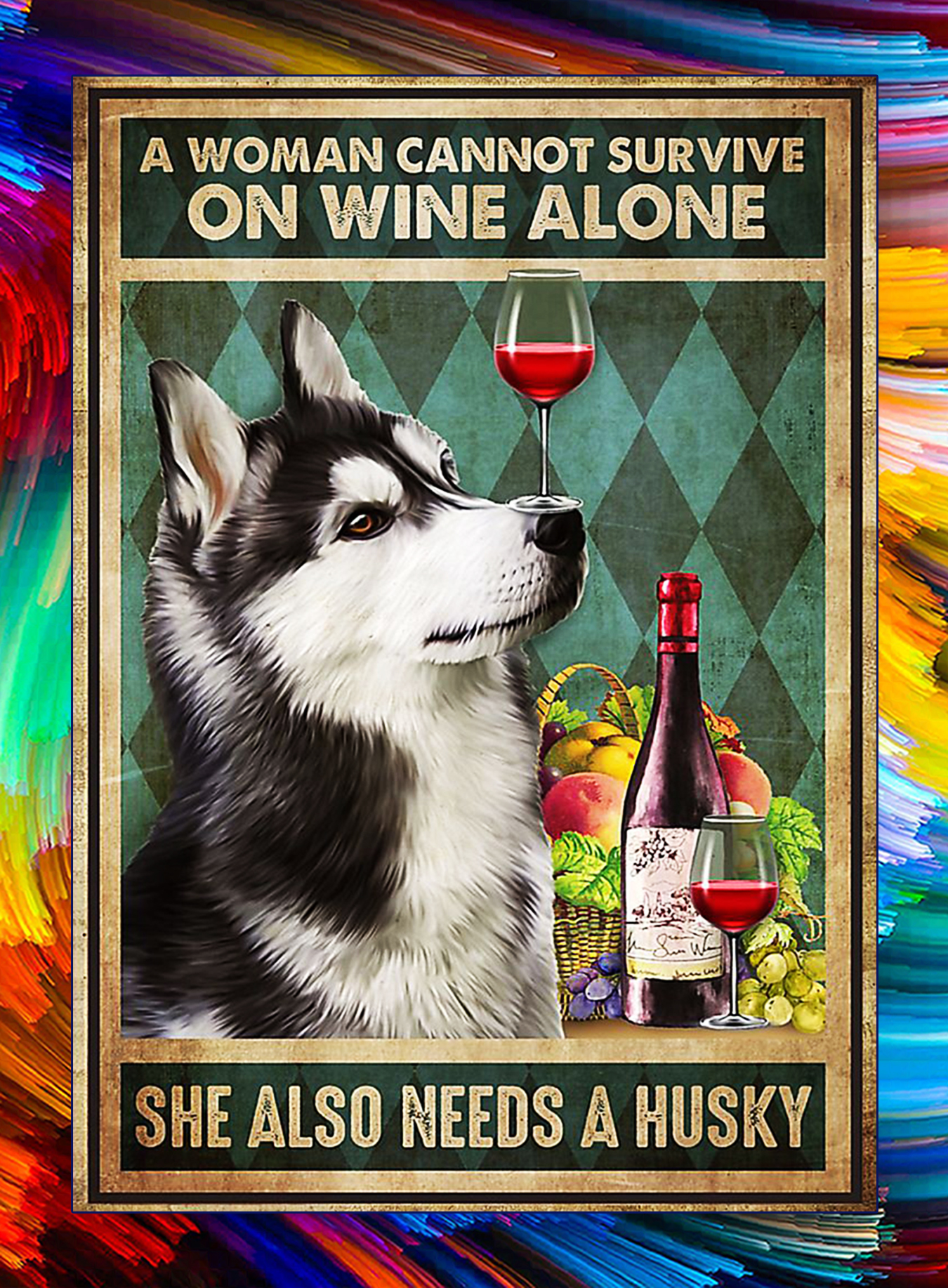 A woman cannot survive on wine alone she also needs a husky poster - A3