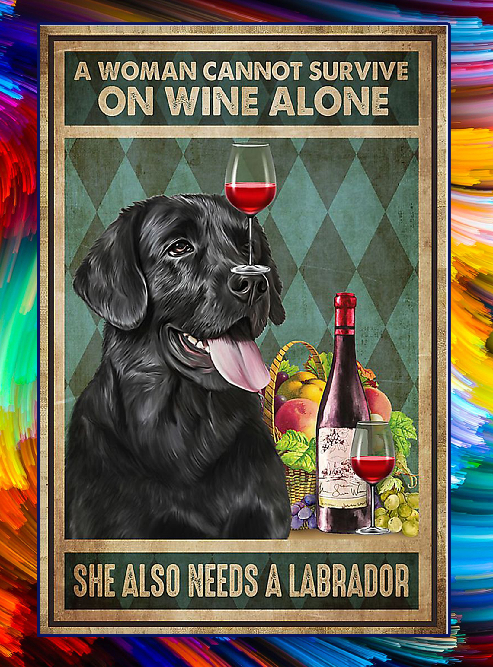 A woman cannot survive on wine alone she also needs a labrador poster - A3