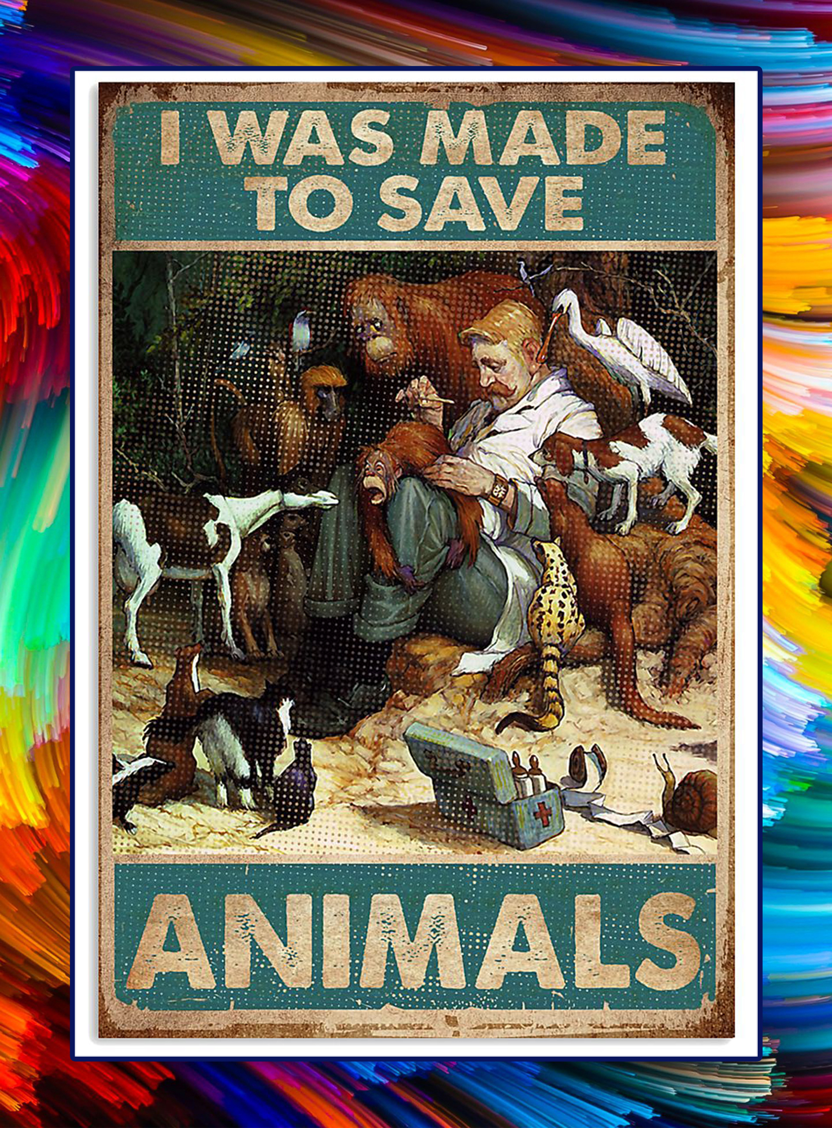 Veterinarian i was made to save animals poster - A2