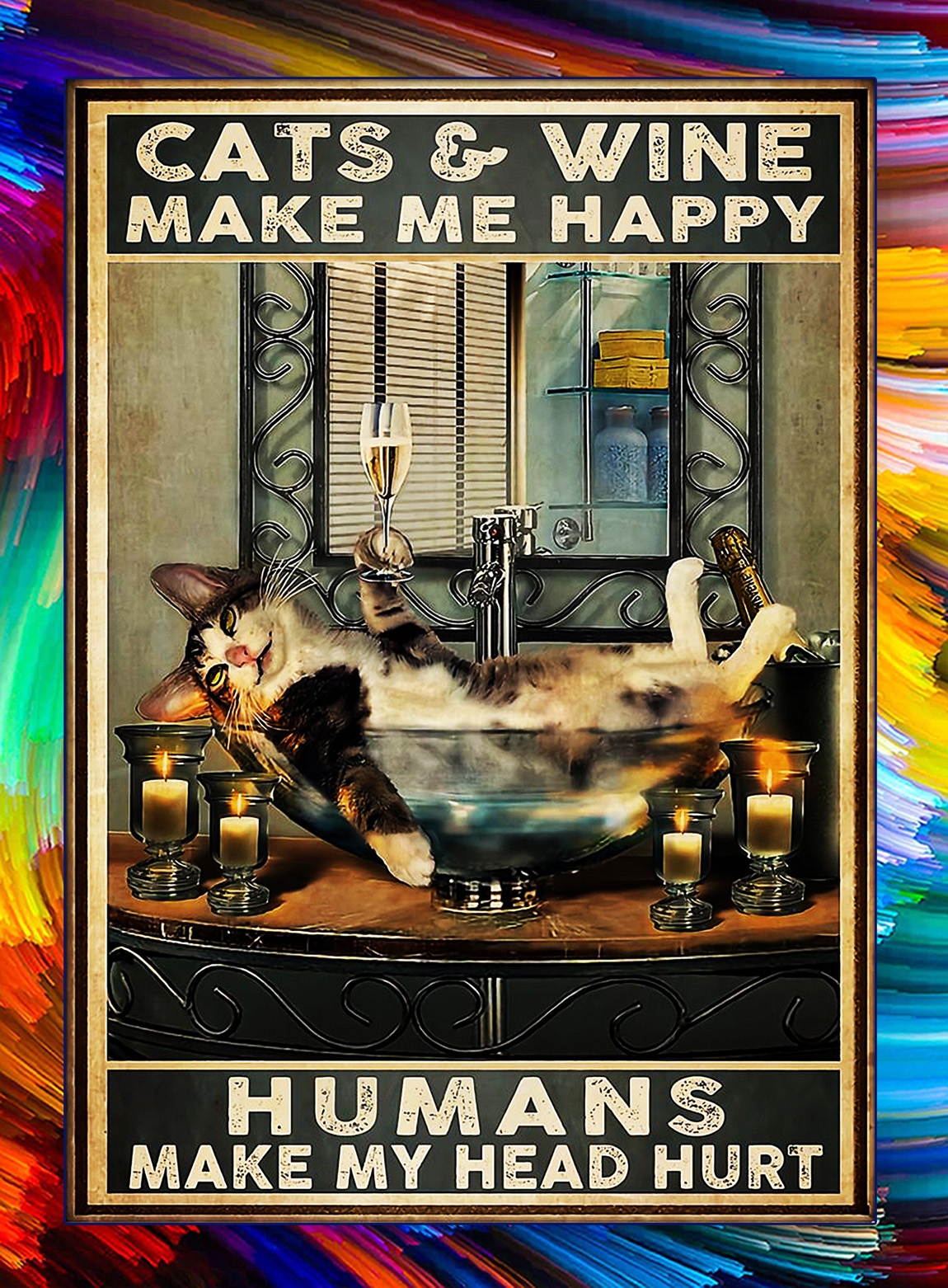 Cats and wine make me happy humans make my head hurt poster - A3