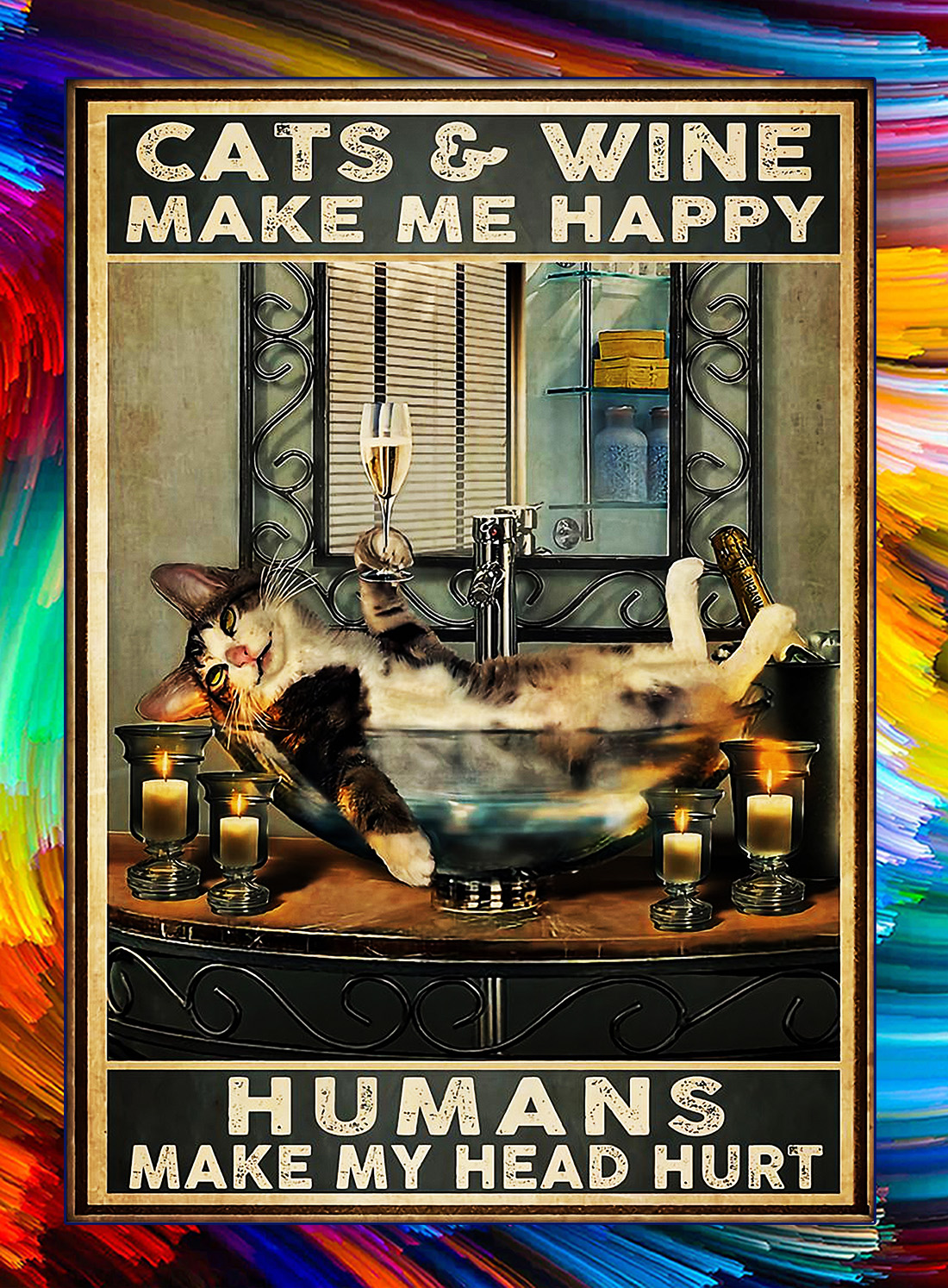 Cats and wine make me happy humans make my head hurt poster - A4