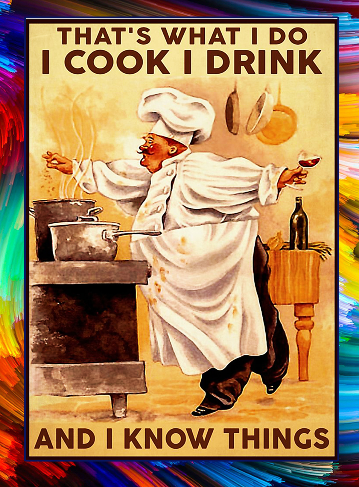 Chef that's what i do i cook i drink and i know things poster - A1