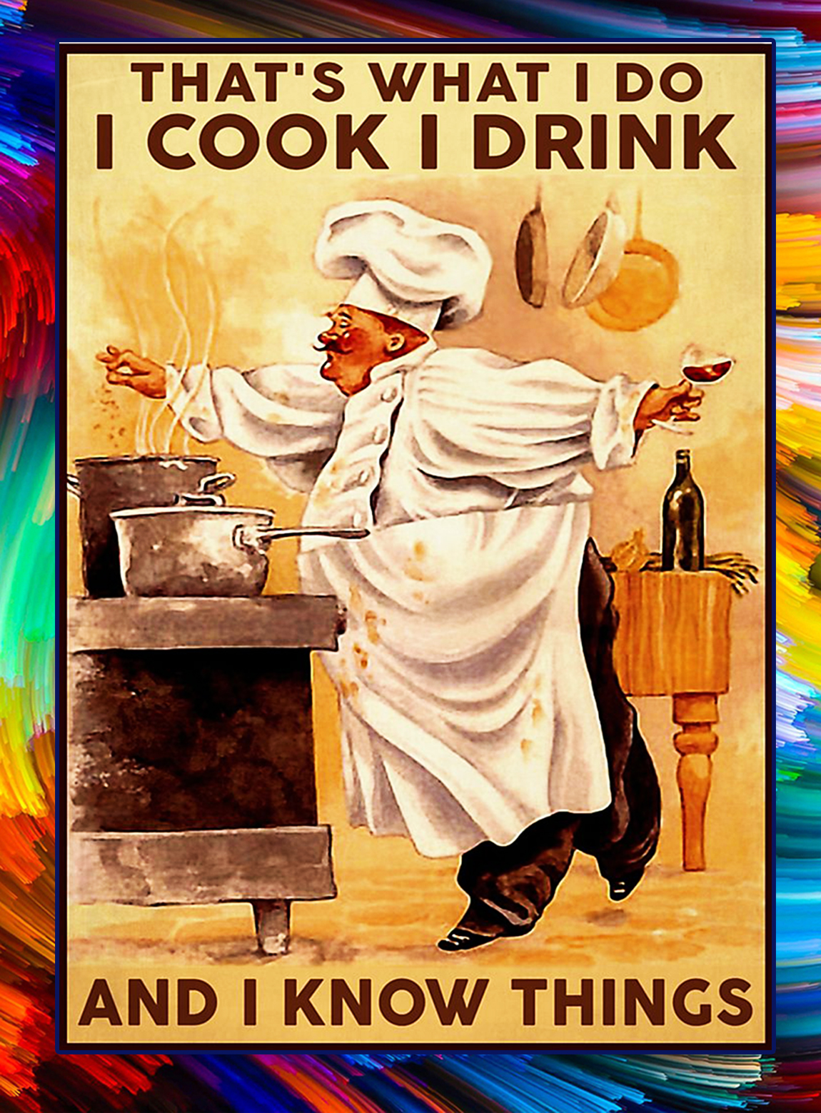 Chef that's what i do i cook i drink and i know things poster - A3