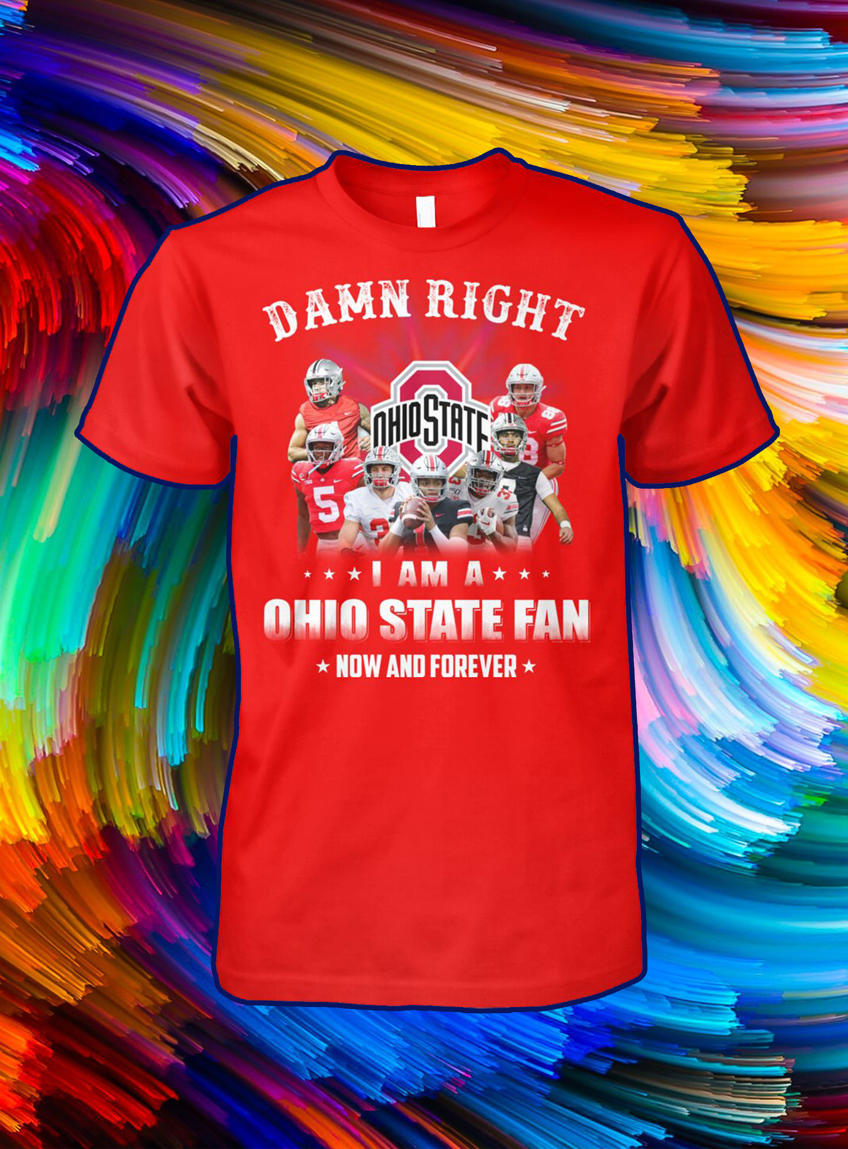 Damn right i'm a ohio state fan now and forever shirt