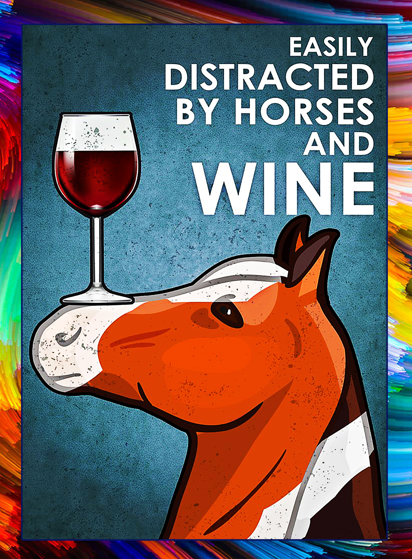 Easily distracted by horses and wine poster - A2
