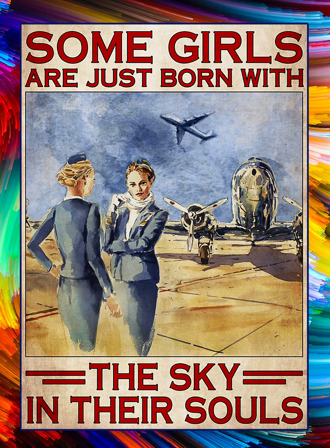 Flight attendant Some girls are just born with the sky in their souls poster - A3