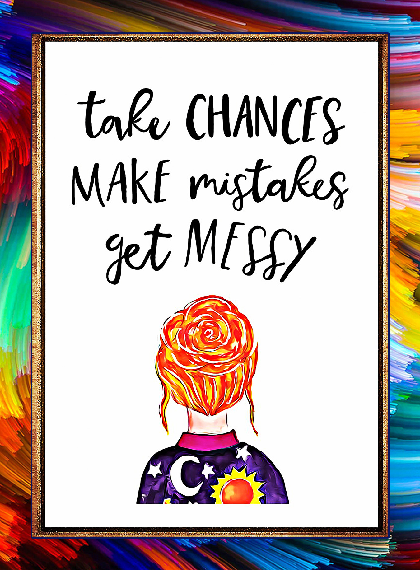 Girl Take chances make mistakes get messy poster - A3