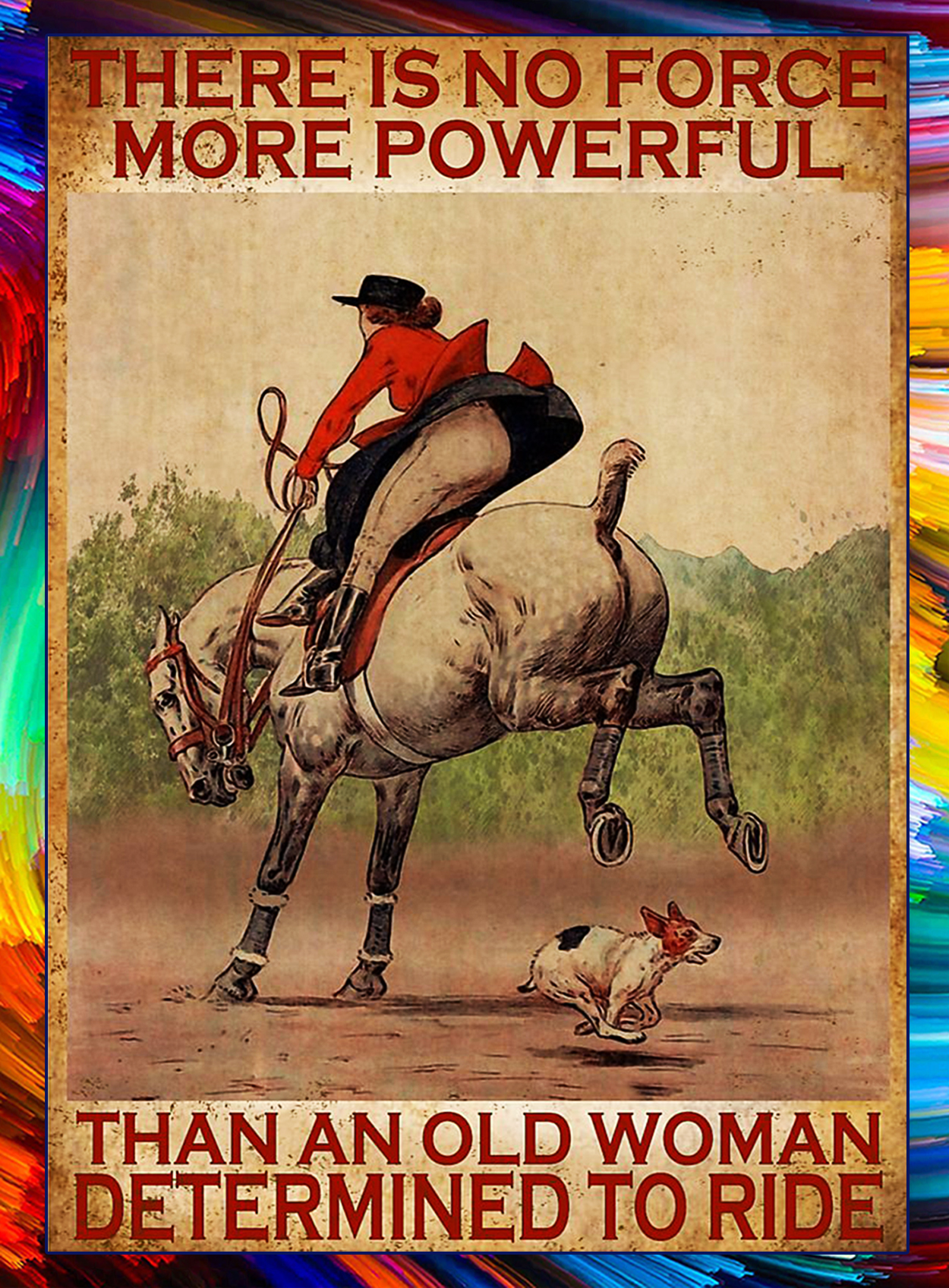 Horse There is no force more powerful than an old woman determined to ride poster - A2