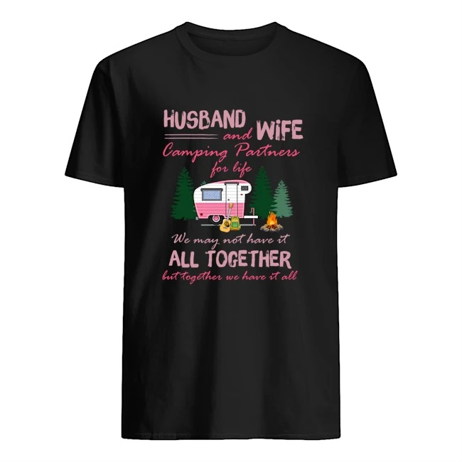 Husband and wife camping partners for life we may not have it all together shirt