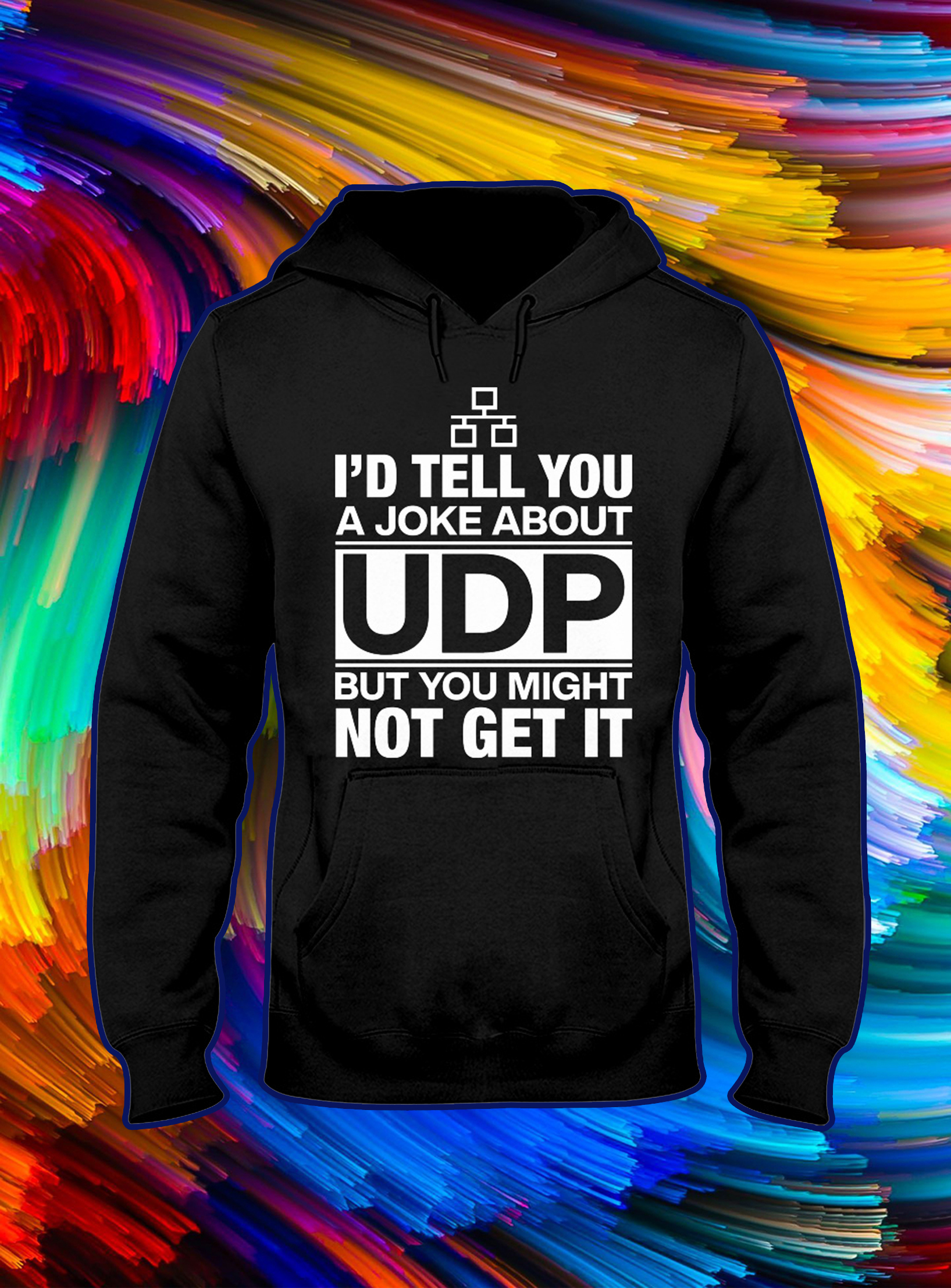 I'd tell you a joke about udp but you might udp but you might not get it hoodie