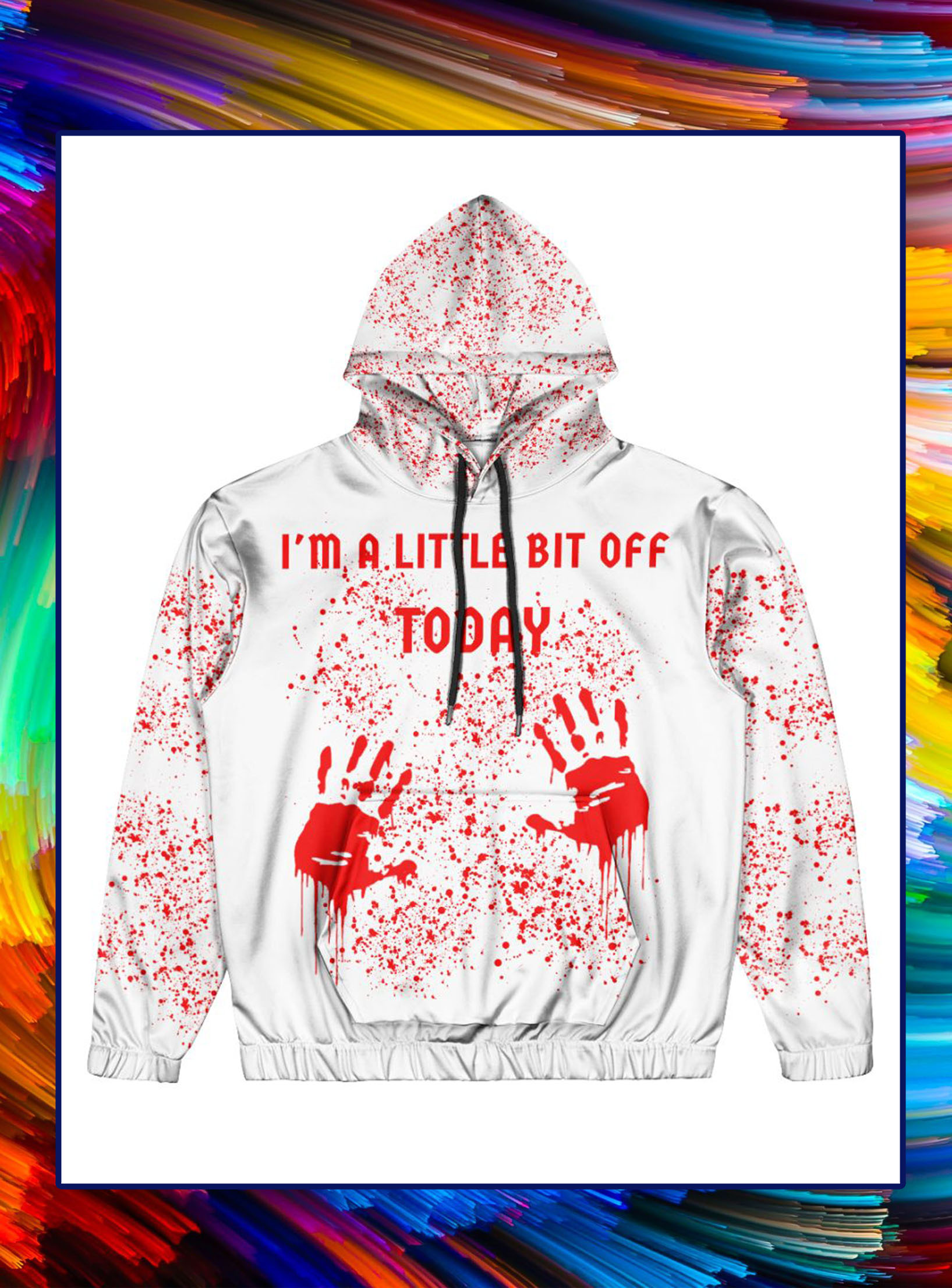 I'm a little bit off today blood all over hoodie