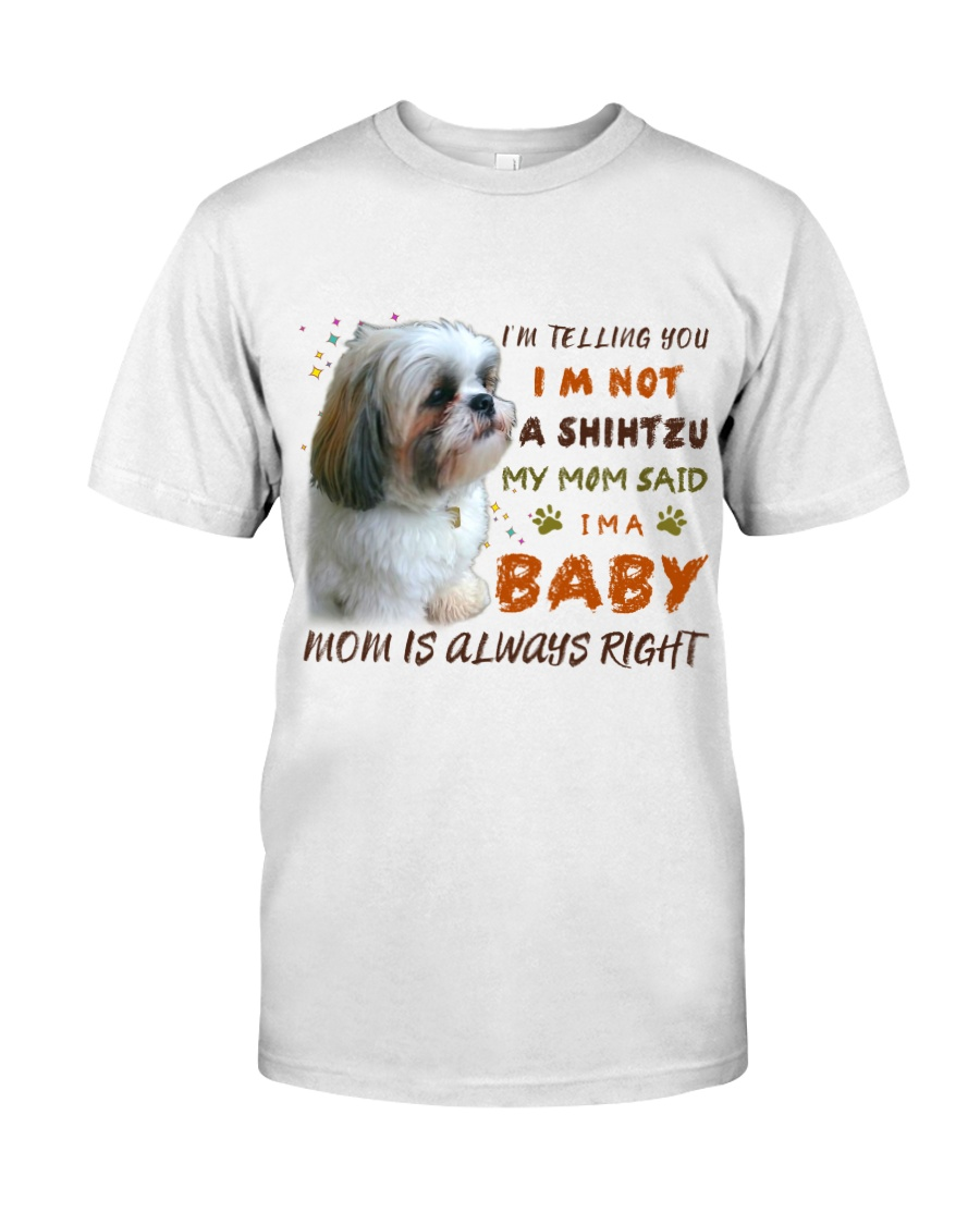 I'm telling you i'm not a shihtzu my mom said i'm a baby mom is always right shirt