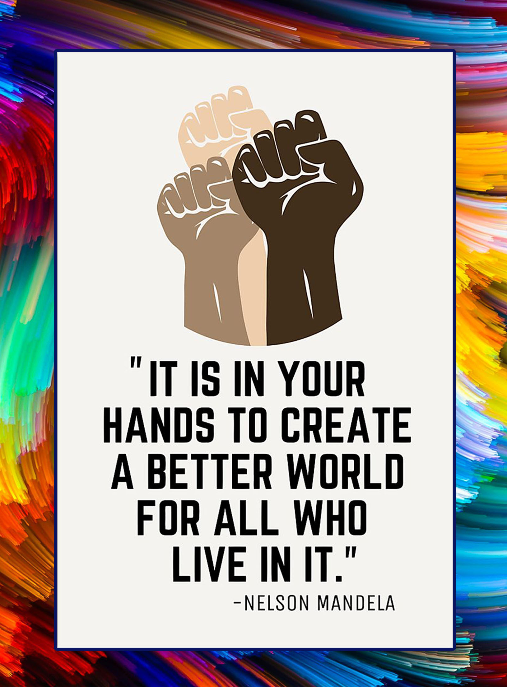 It is in your hands to create a better world for all who live in it nelson mandela poster - A2