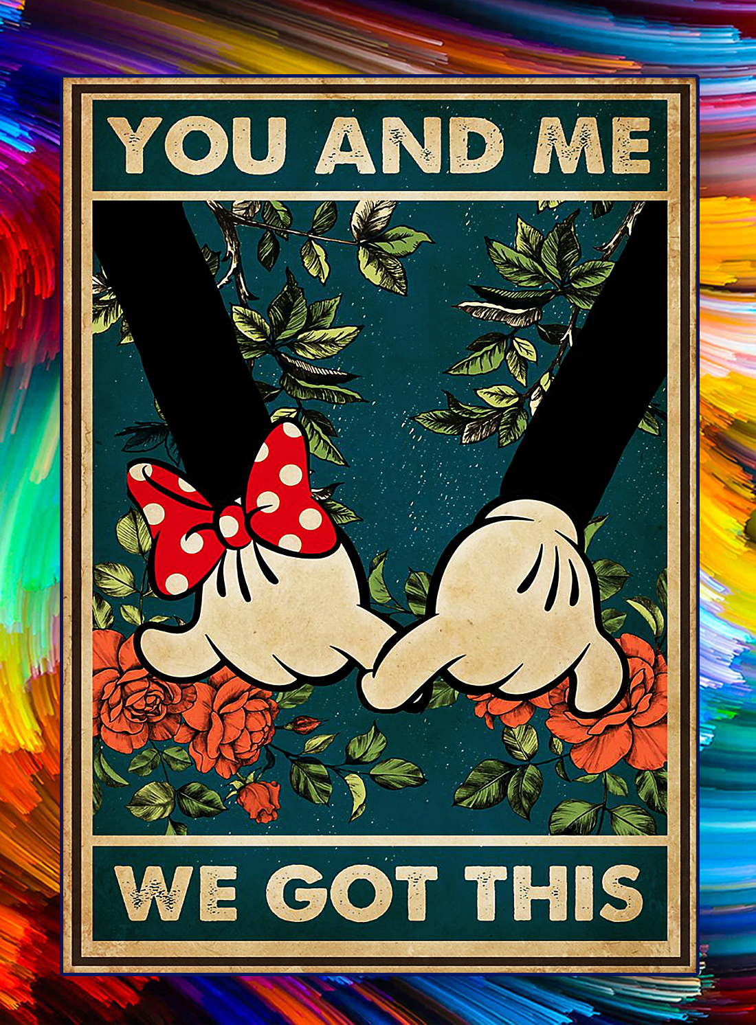 Mickey you and me we got this poster - A4