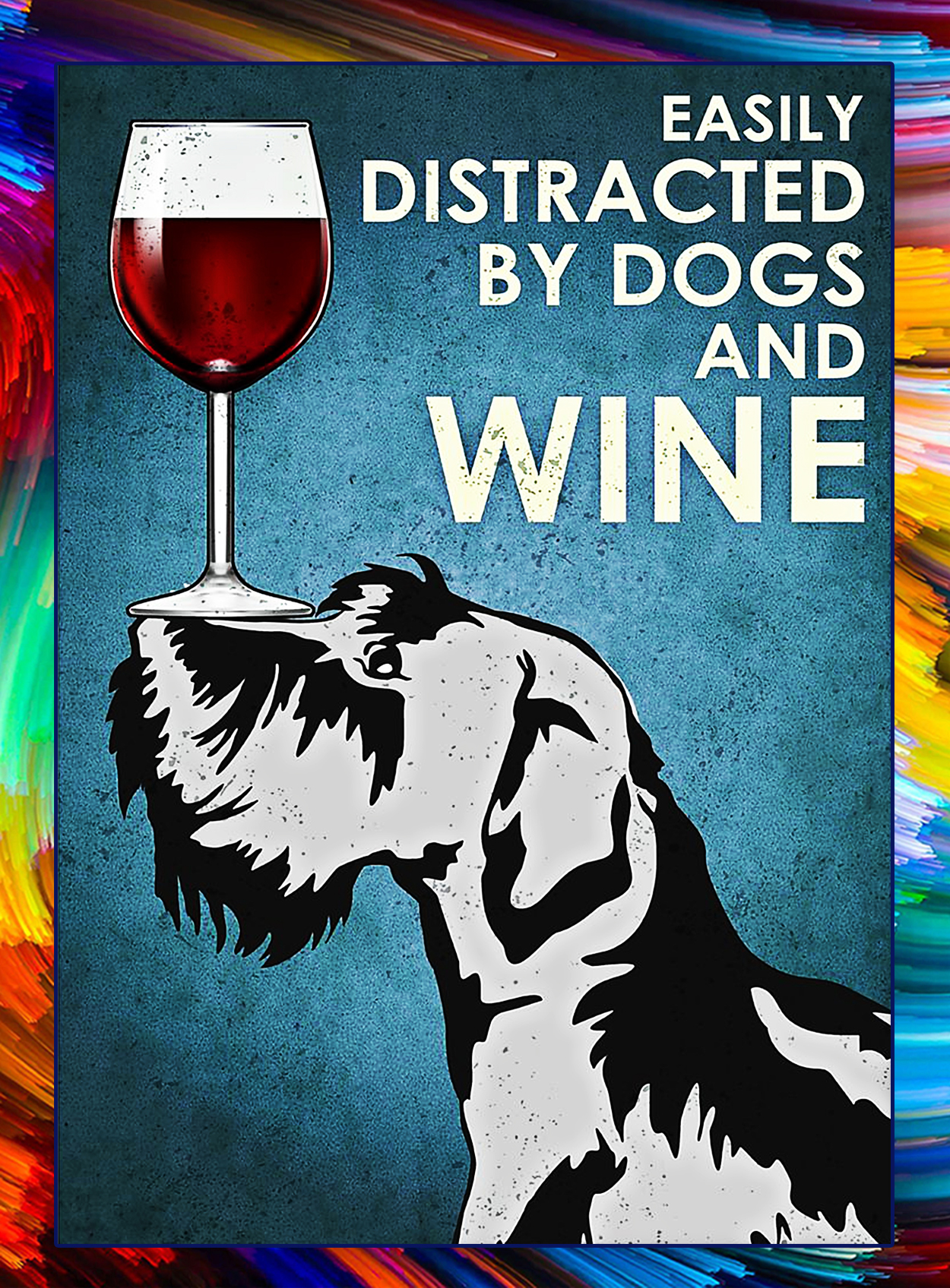 Miniature schnauzer Easily distracted by dogs and wine poster - A3