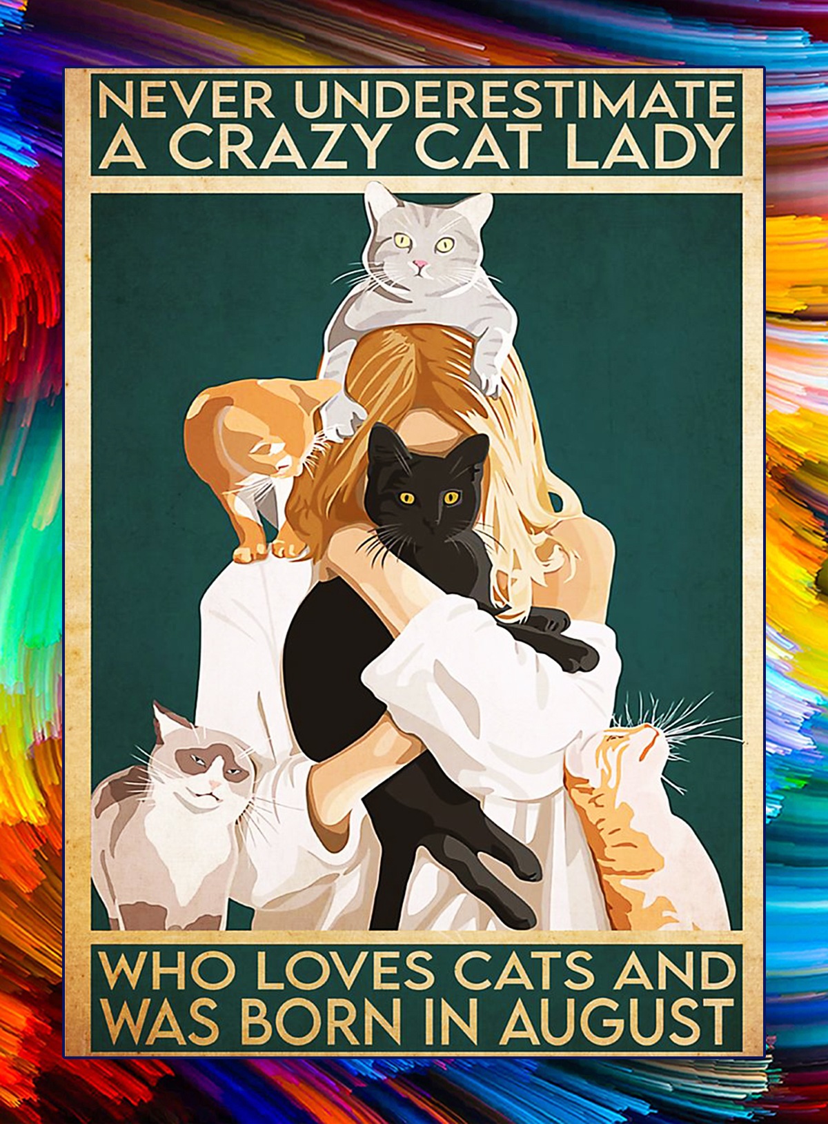 Never underestimate a crazy cat lady who loves cats and was born in august poster - A4