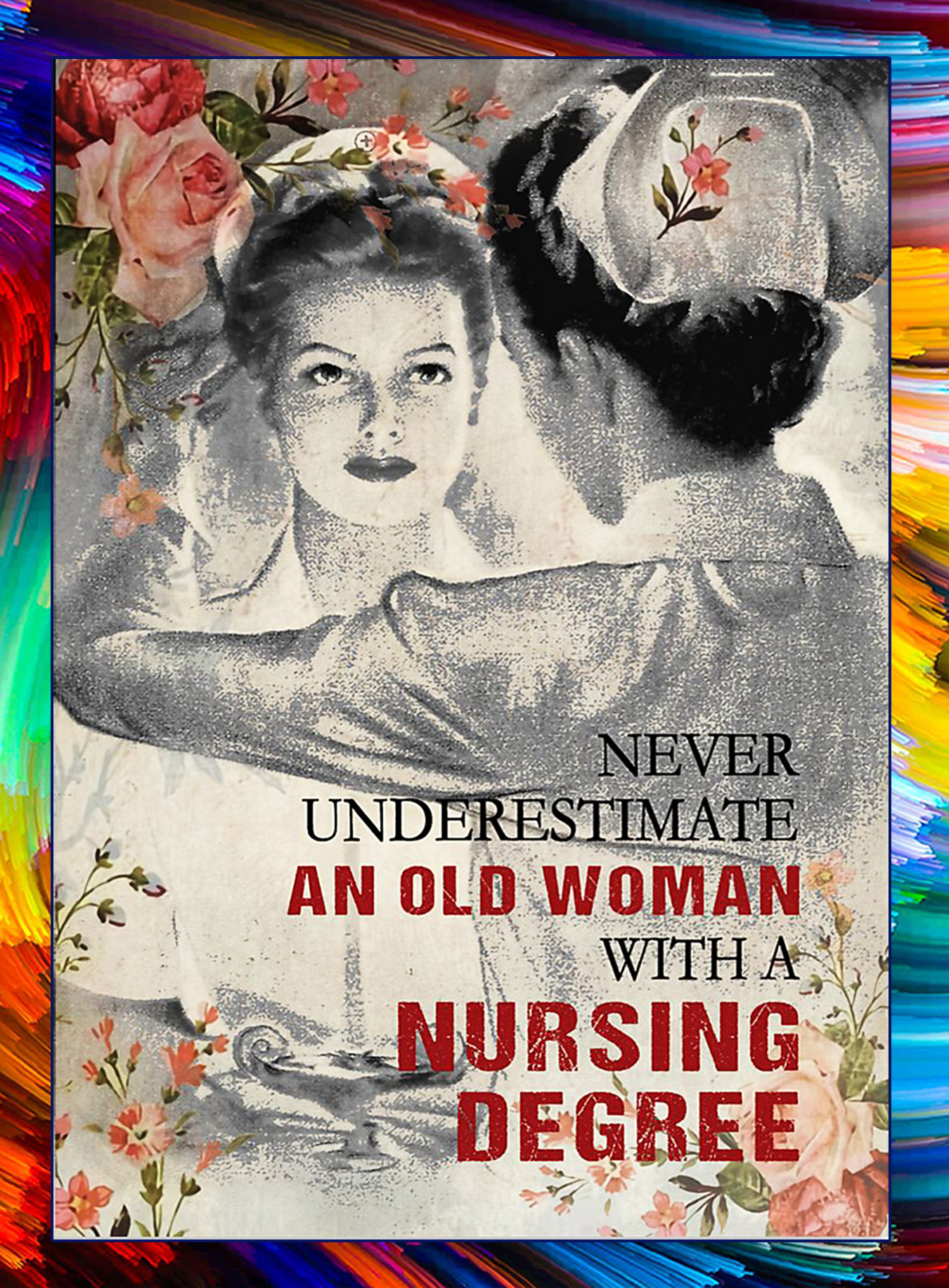 Never underestimate an old woman with a nursing degree poster - A3