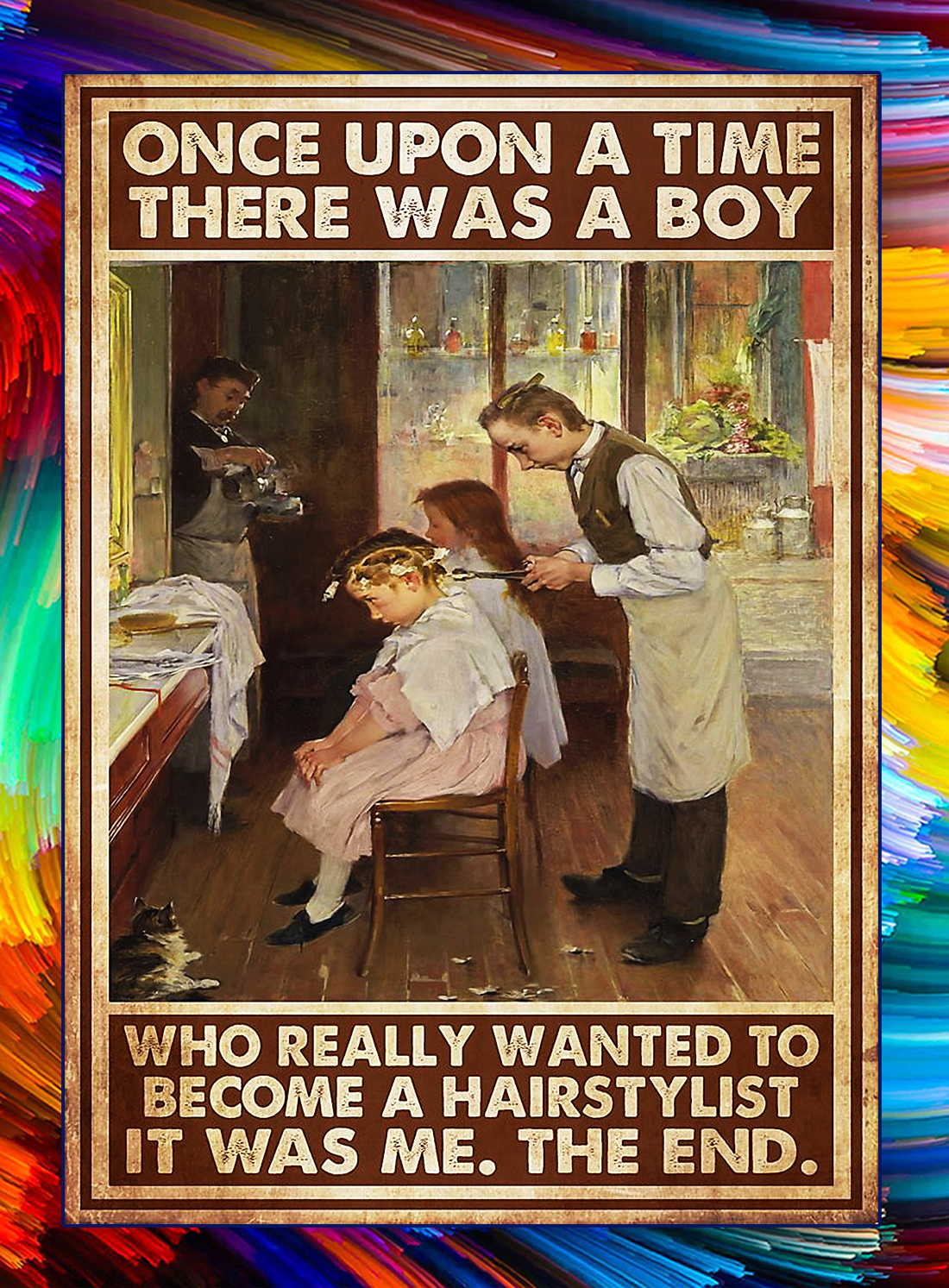 Once upon a time there was a boy who really wanted to become a hairstylist poster - A4