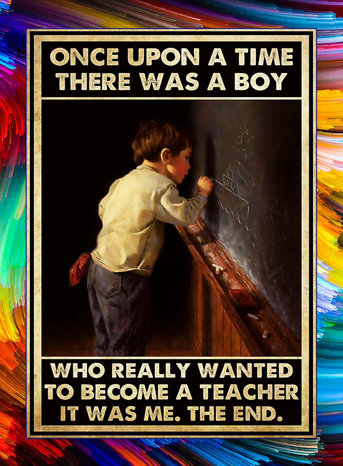 Once upon a time there was a boy who really wanted to become a teacher poster - A3