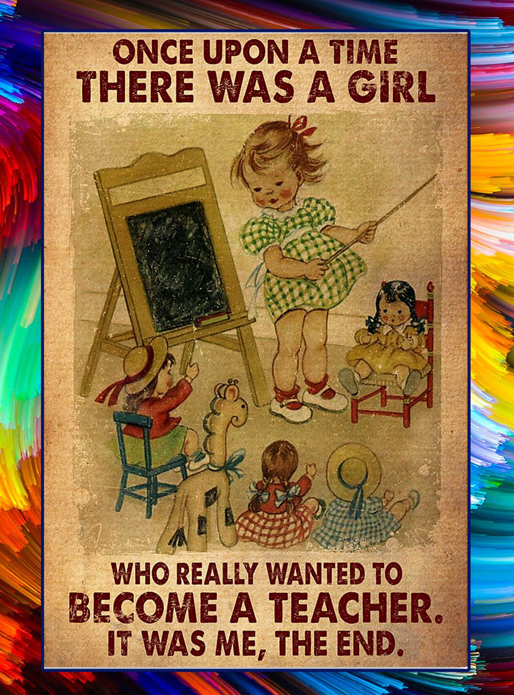 Once upon a time there was a girl wanted to become a teacher poster - A1