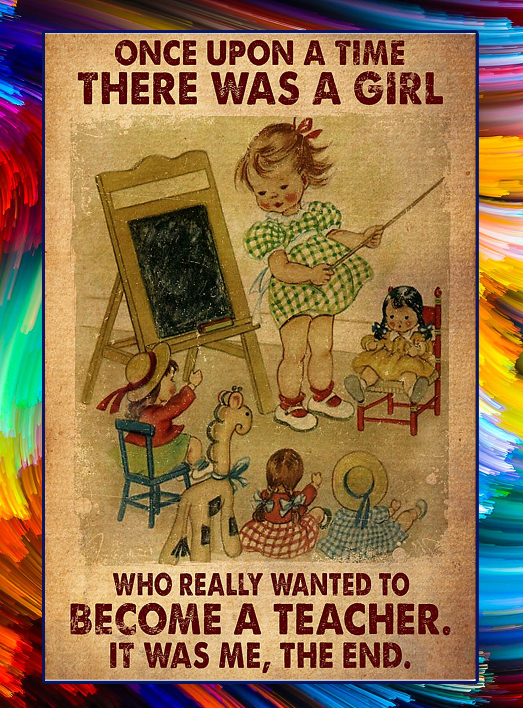 Once upon a time there was a girl wanted to become a teacher poster - A4
