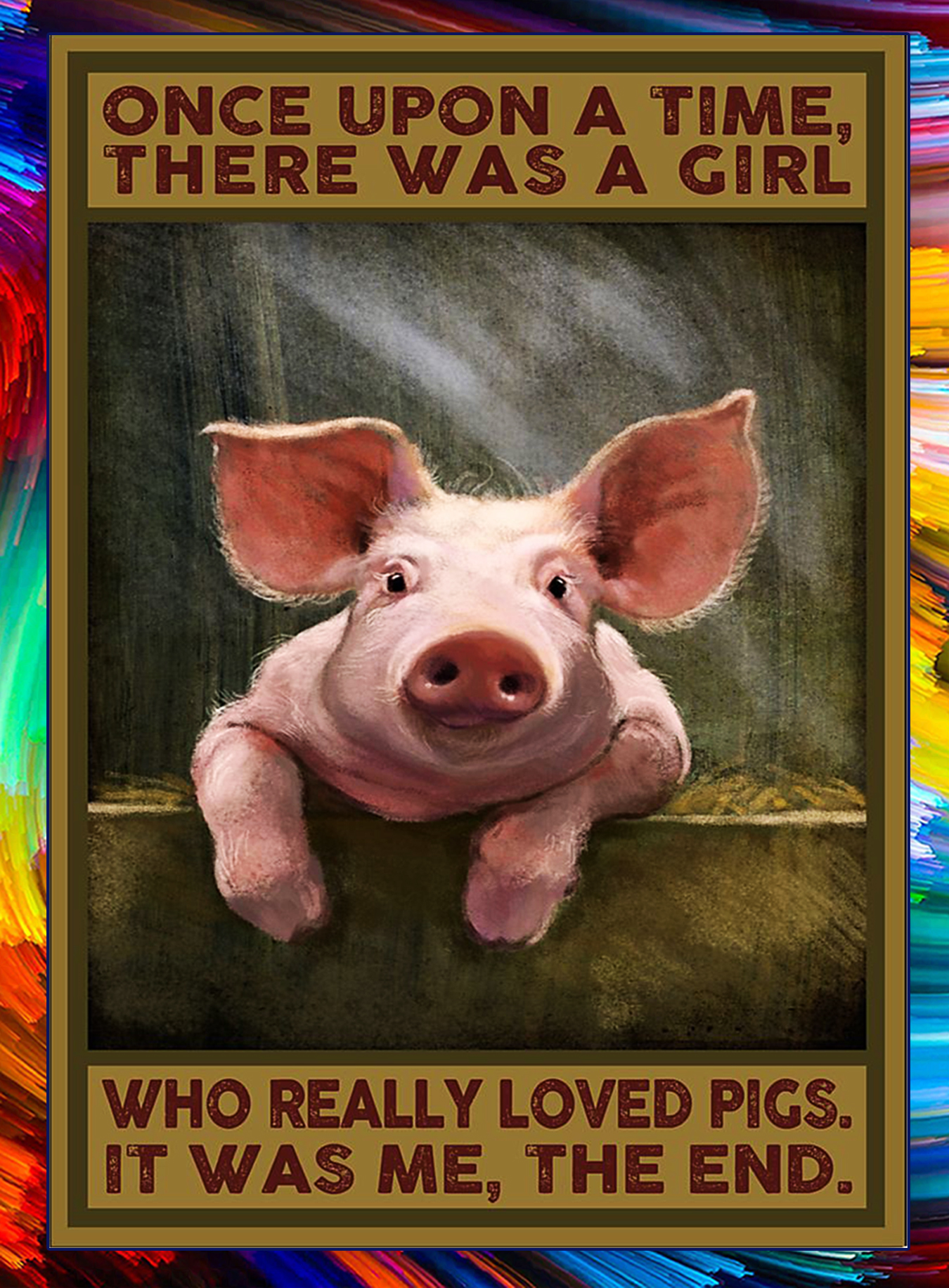 Once upon a time there was a girl who really loved pigs poster - A3