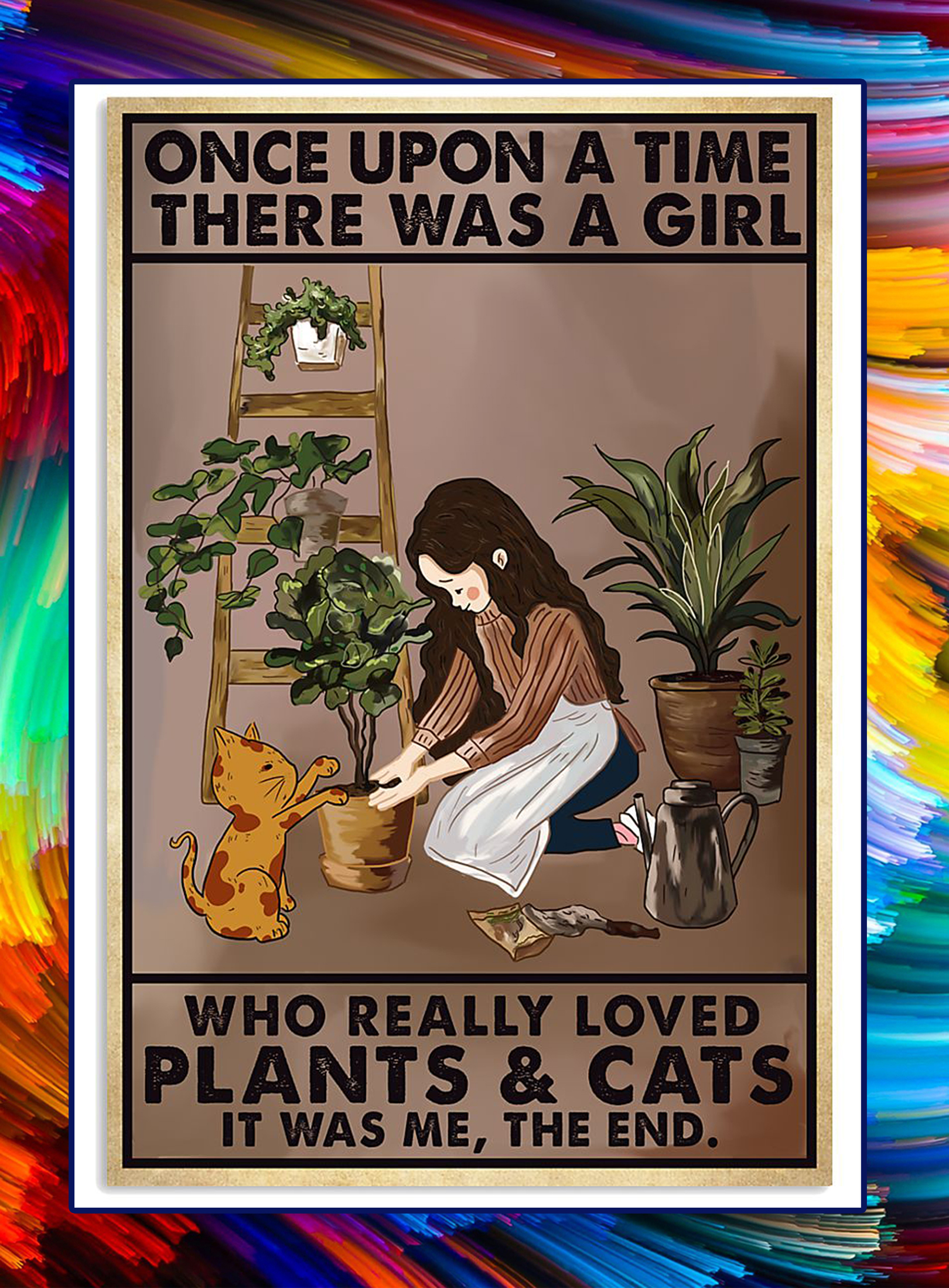 Once upon a time there was a girl who really loved plants and cats poster - A3