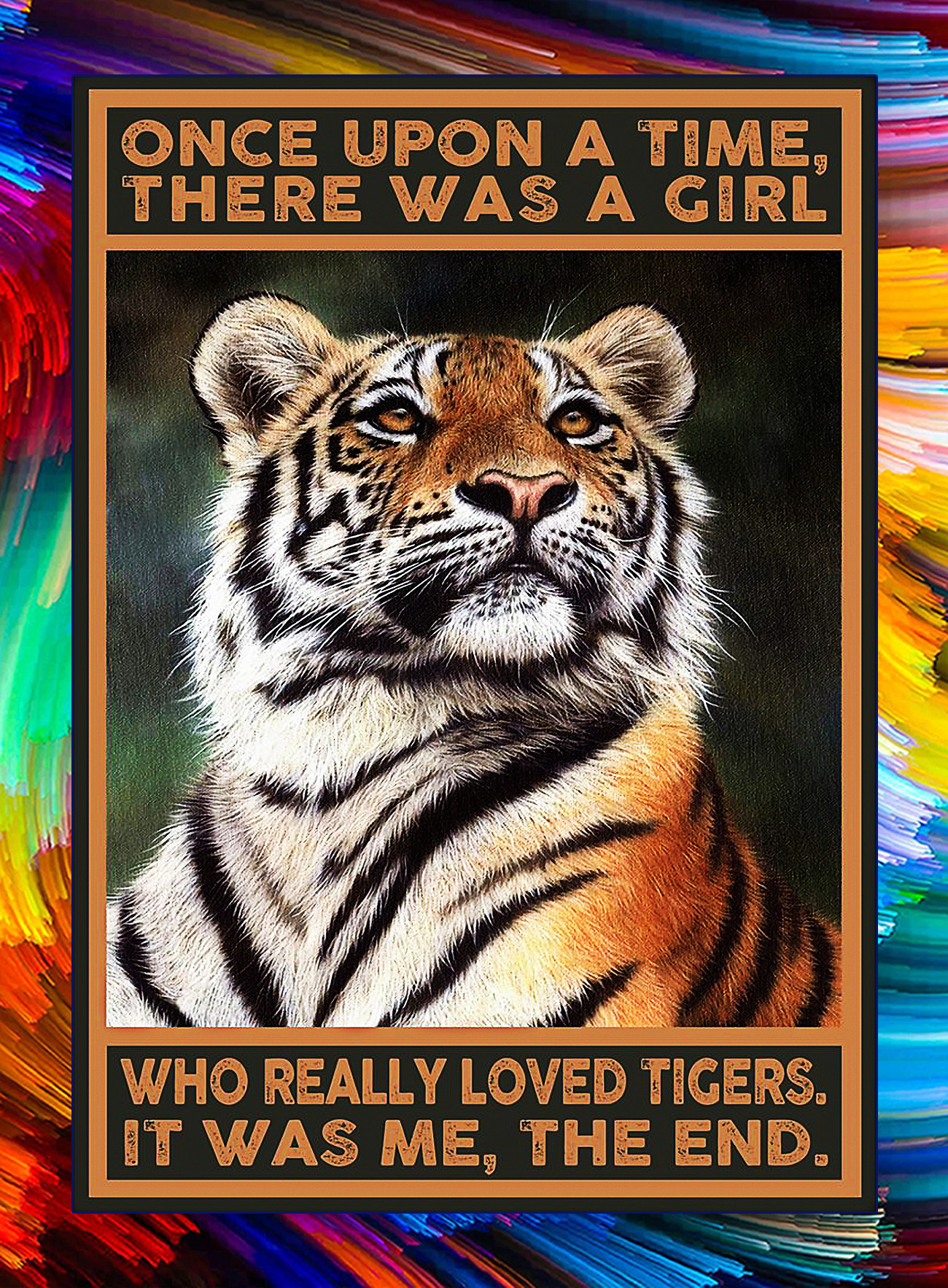 Once upon a time there was a girl who really loved tigers poster - A4