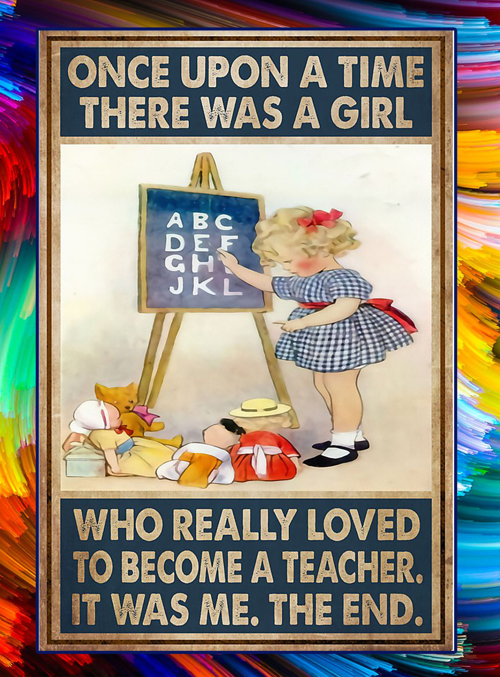 Once upon a time there was a girl who really loved to become a teacher poster - A3