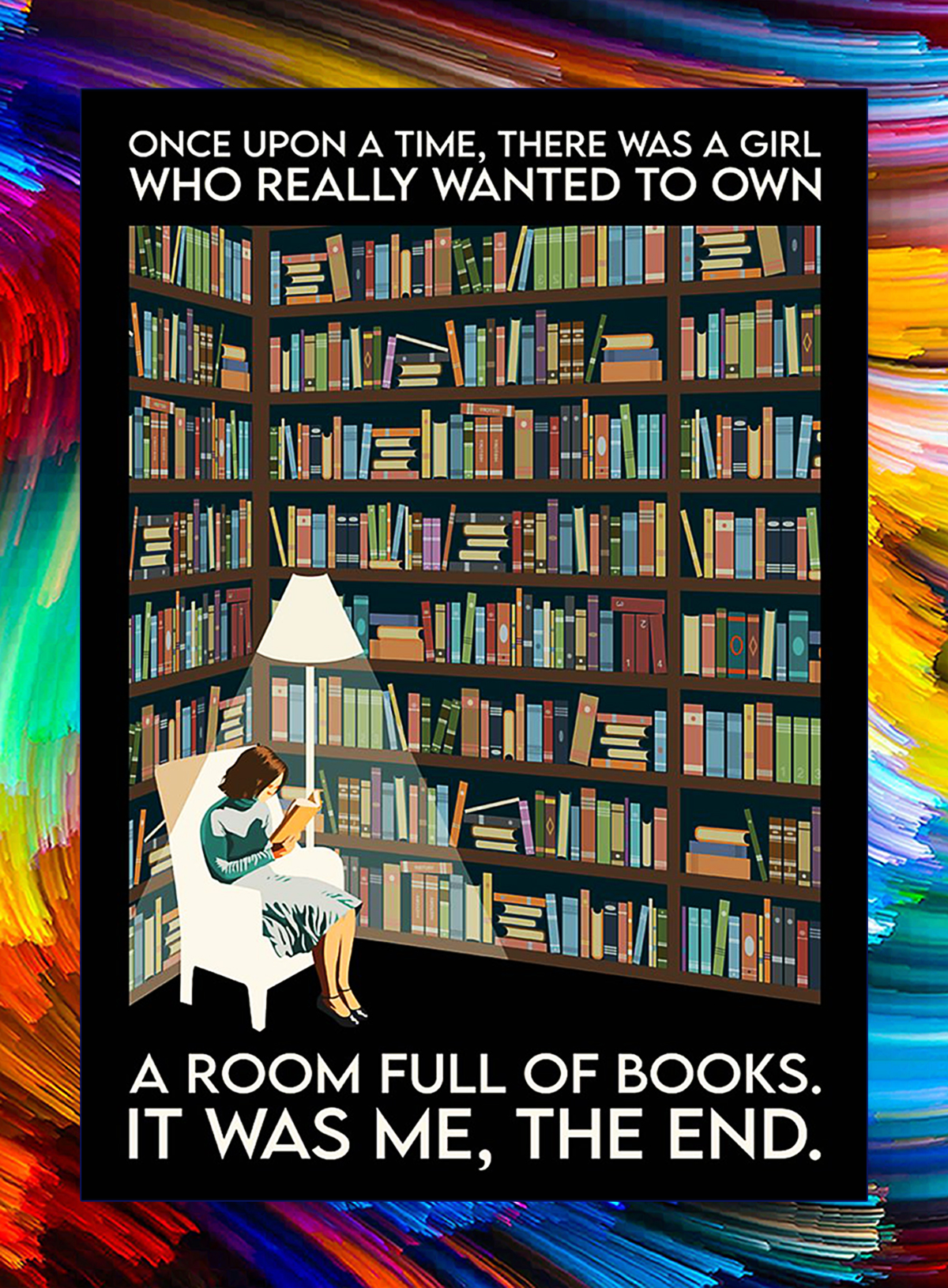 Once upon a time there was a girl who really wanted to own a room full of books poster - A1