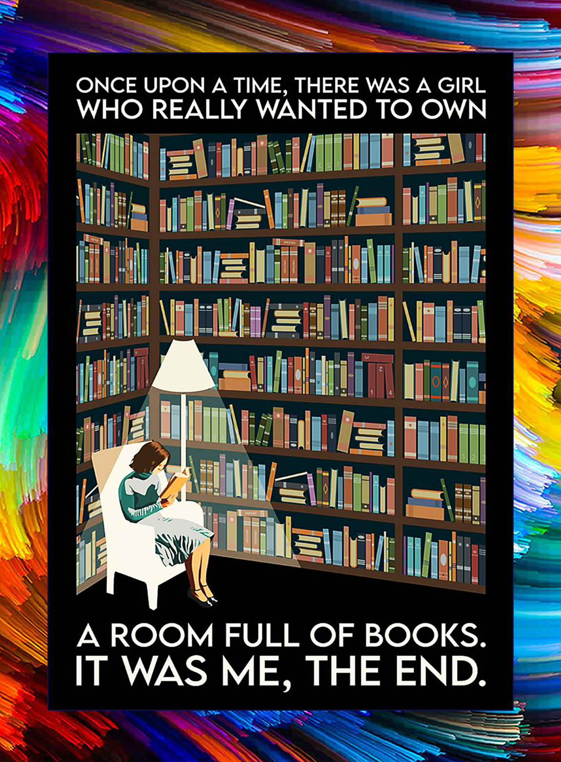 Once upon a time there was a girl who really wanted to own a room full of books poster - A2