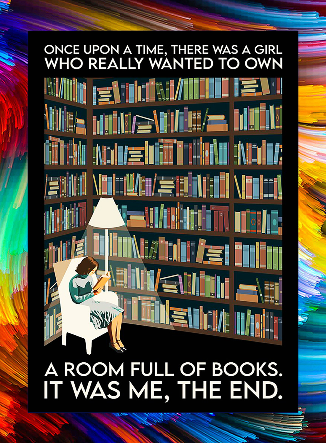 Once upon a time there was a girl who really wanted to own a room full of books poster - A4