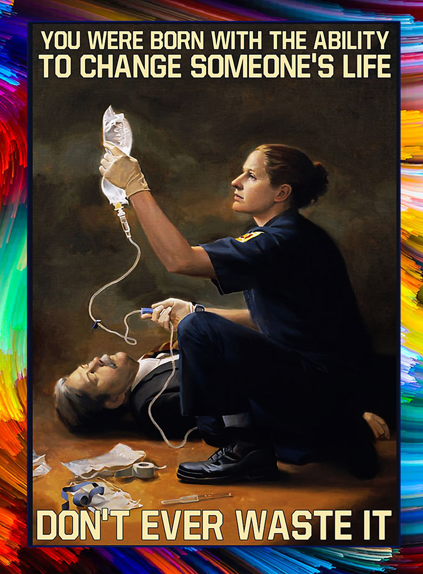 Paramedic You were born with the ability to change someone's life don't ever waste it poster - A1