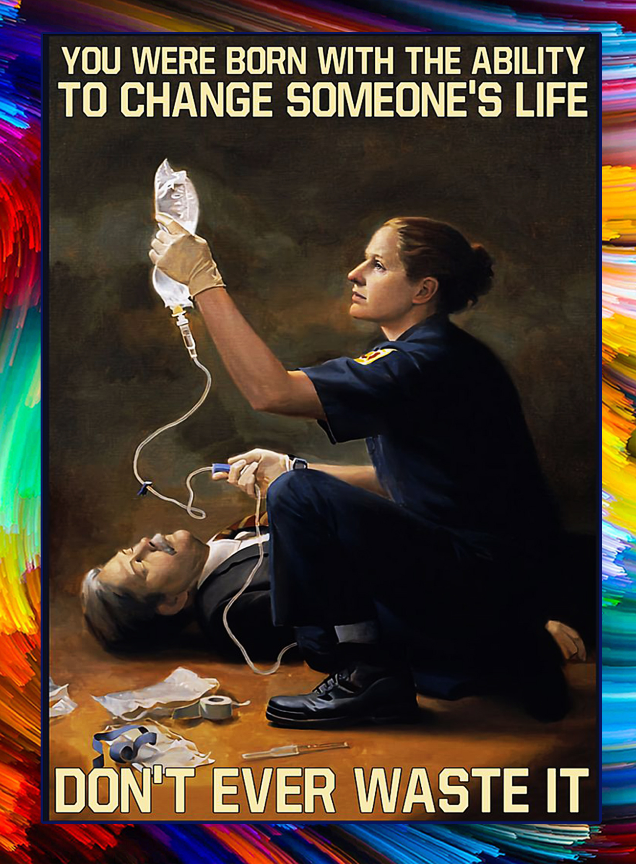 Paramedic You were born with the ability to change someone's life don't ever waste it poster - A4