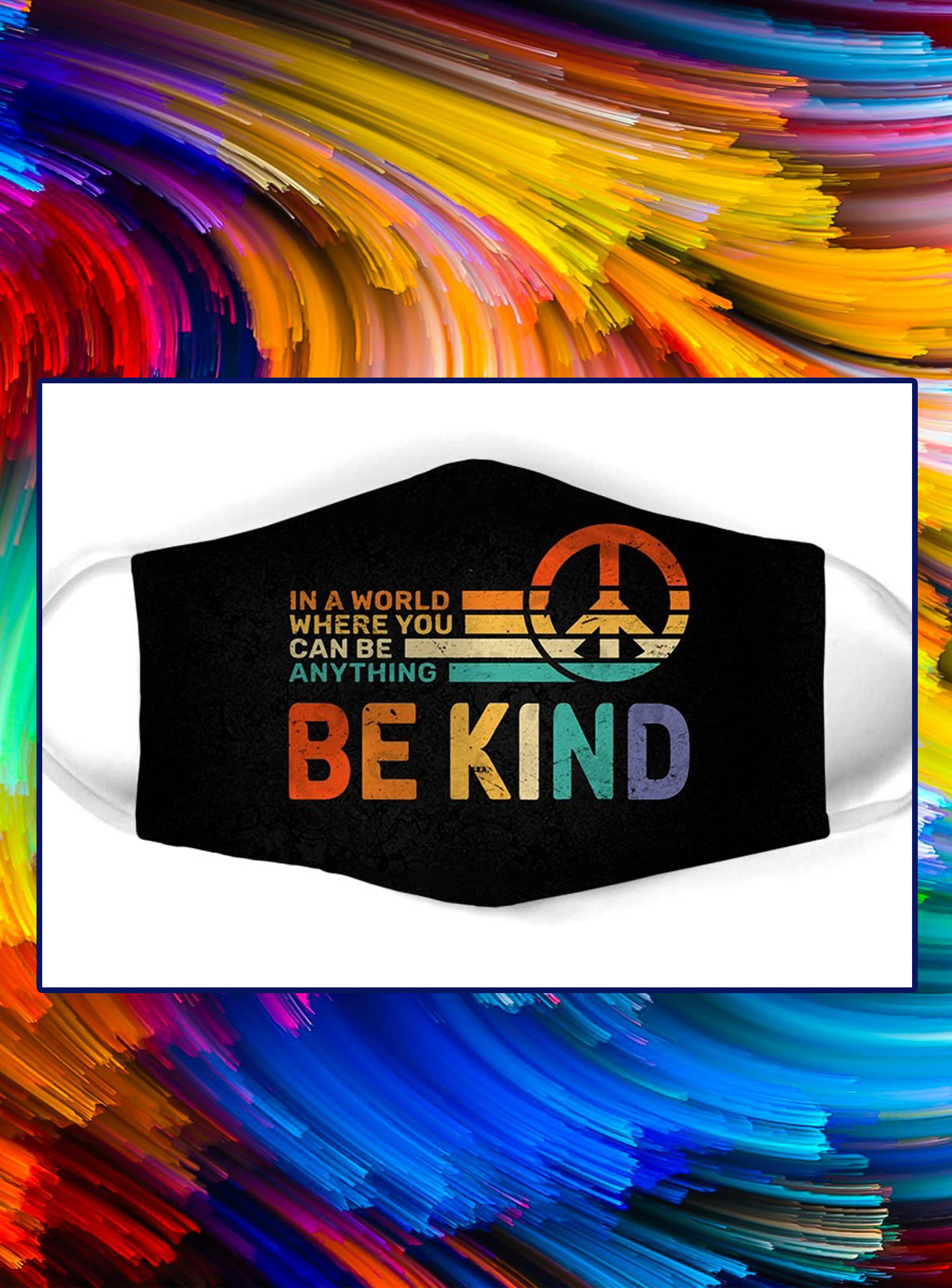 Peace in a world where you can be anything be kind face mask