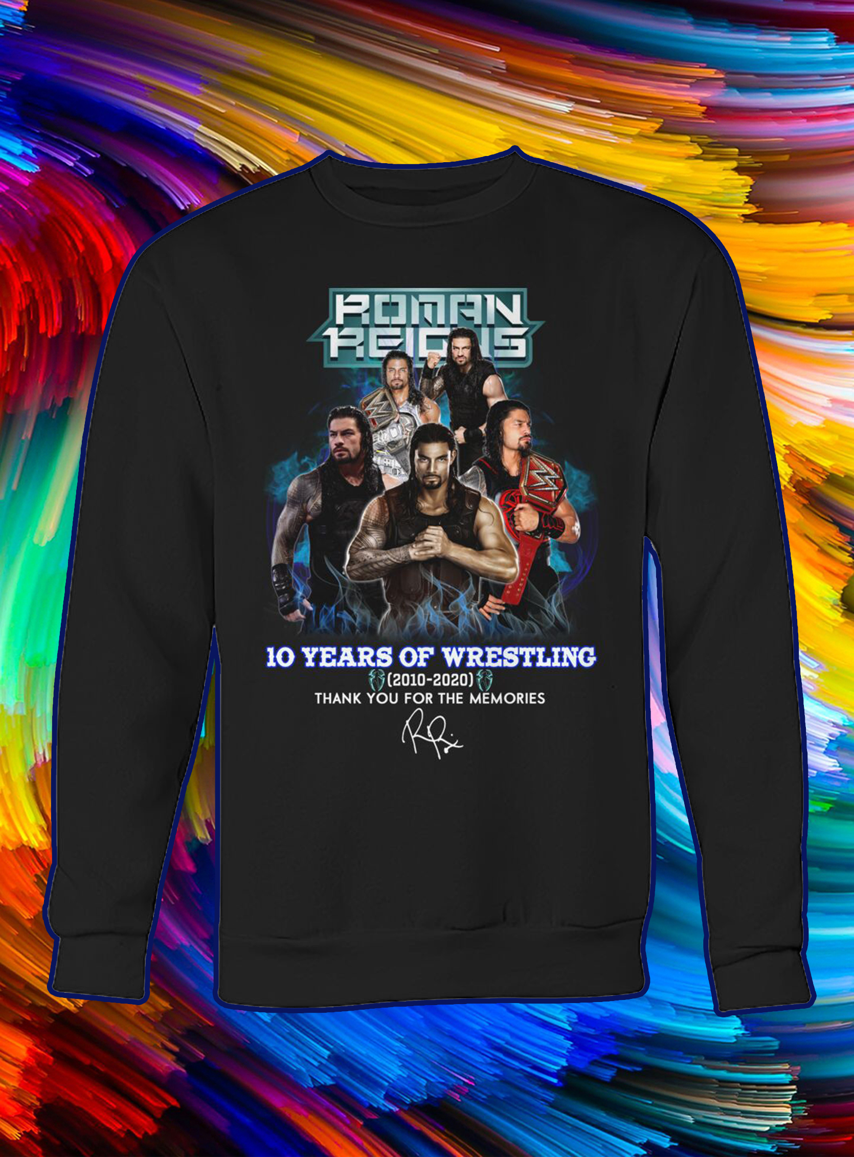 Roman reigns 10 years of wrestling thank you for the memories sweatshirt