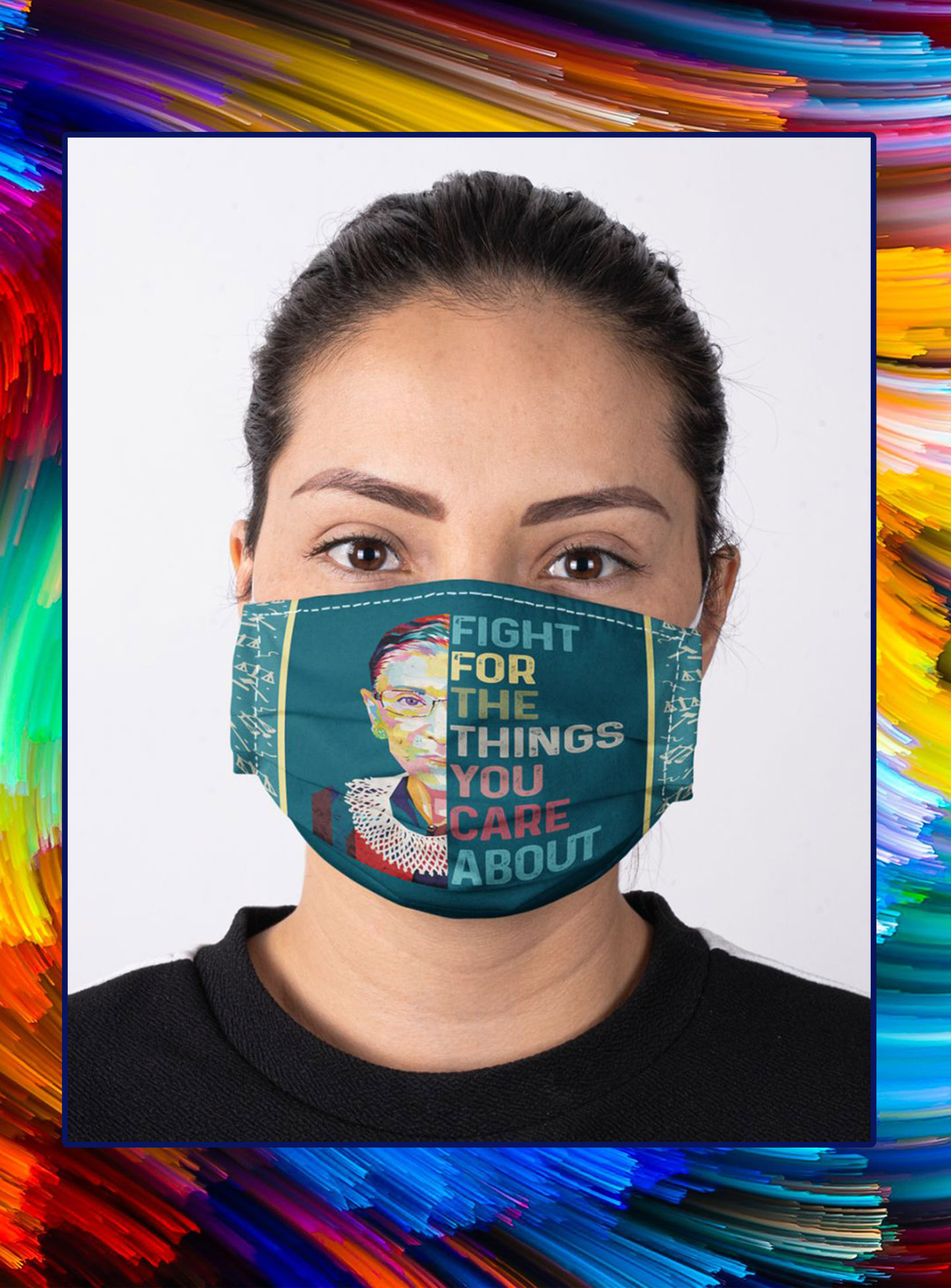 Ruth bader ginsburg Fight for the things you care about face mask- pic 1