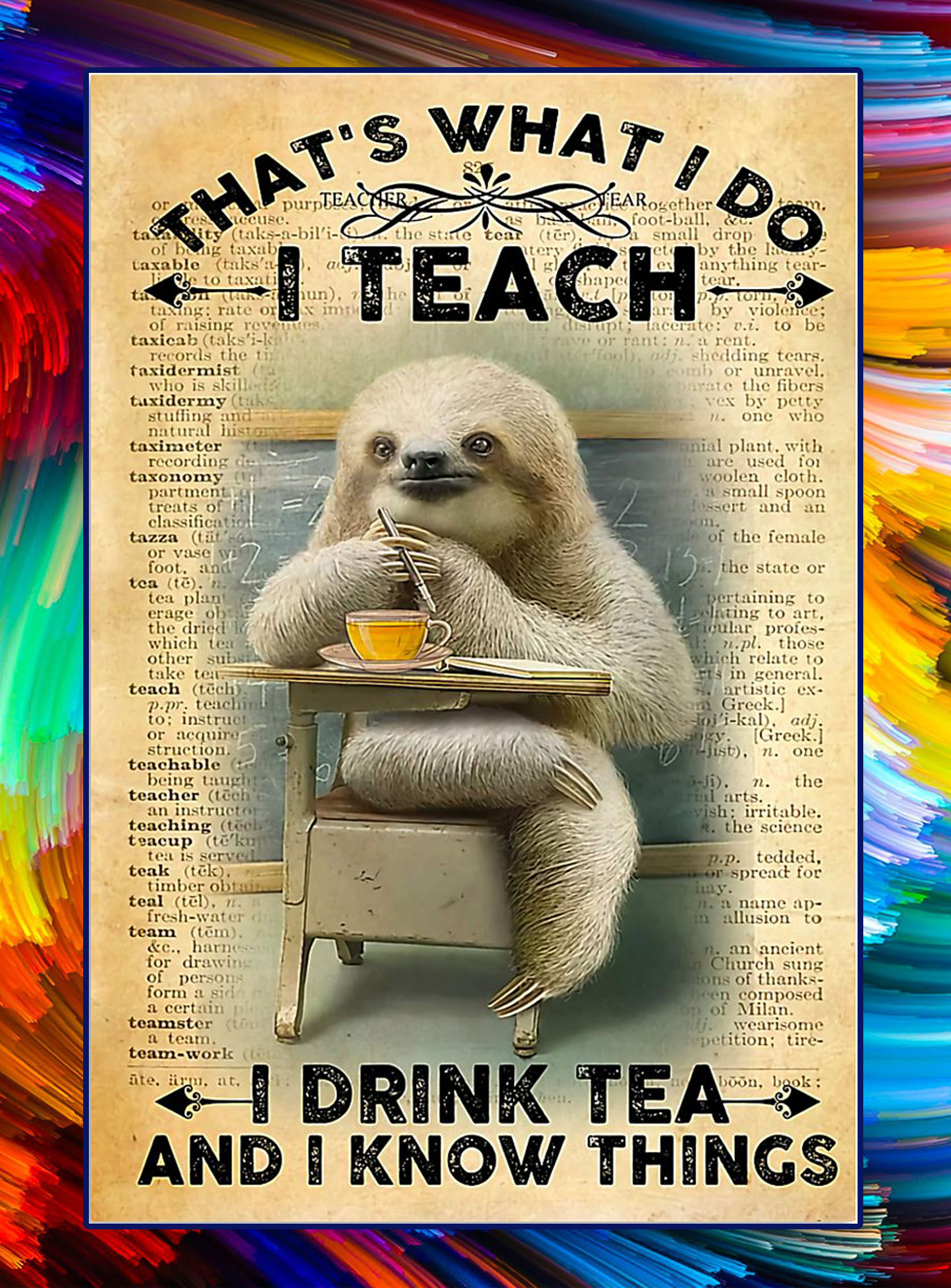 Sloth teacher that's what i do i teach i drink tea and i know things poster