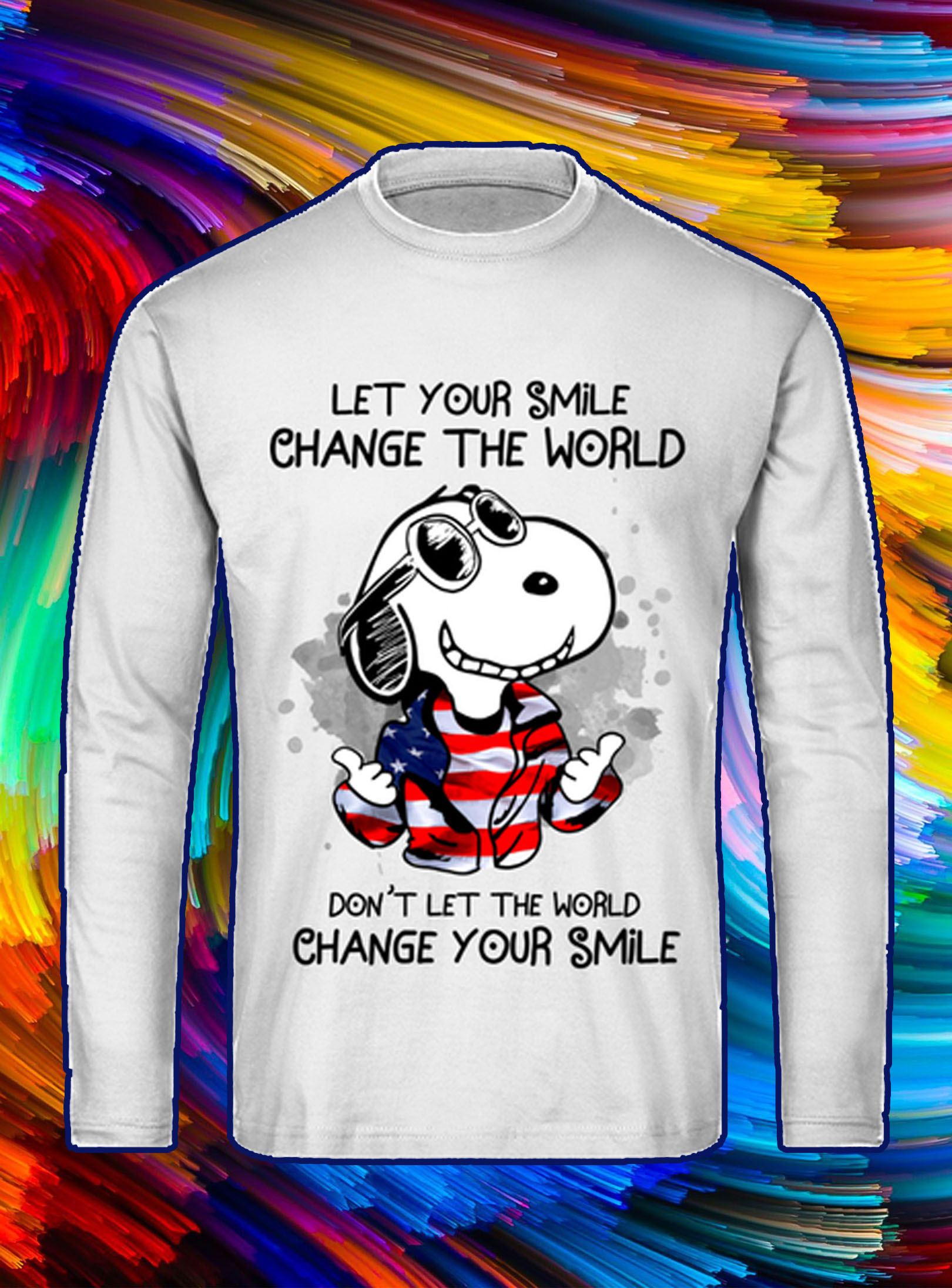 Snoopy let your smile change the world don't let the world change your smile longsleeve tee